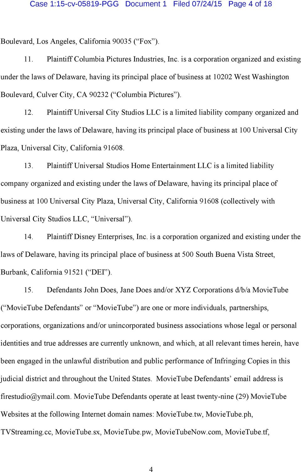 Plaintiff Universal City Studios LLC is a limited liability company organized and existing under the laws of Delaware, having its principal place of business at 100 Universal City Plaza, Universal