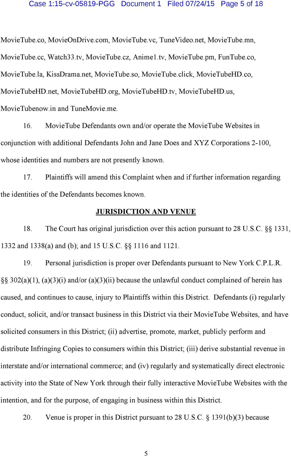 MovieTube Defendants own and/or operate the MovieTube Websites in conjunction with additional Defendants John and Jane Does and XYZ Corporations 2-100, whose identities and numbers are not presently