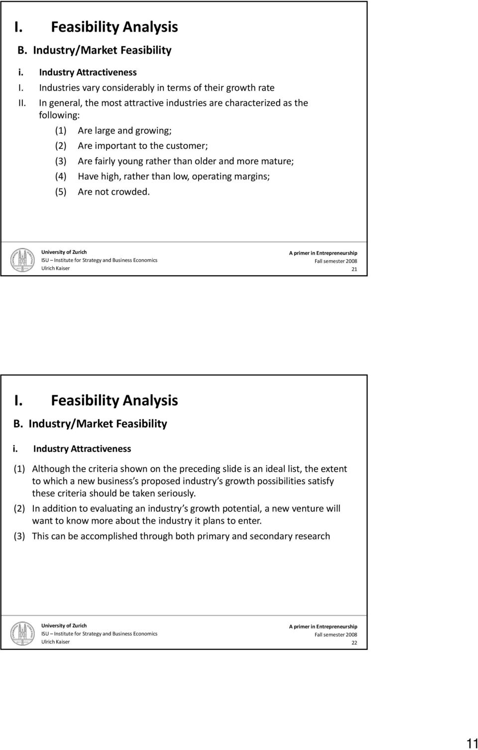 (4) Have high, rather than low, operating margins; (5) Are not crowded. 21 B. Industry/Market Feasibility i.