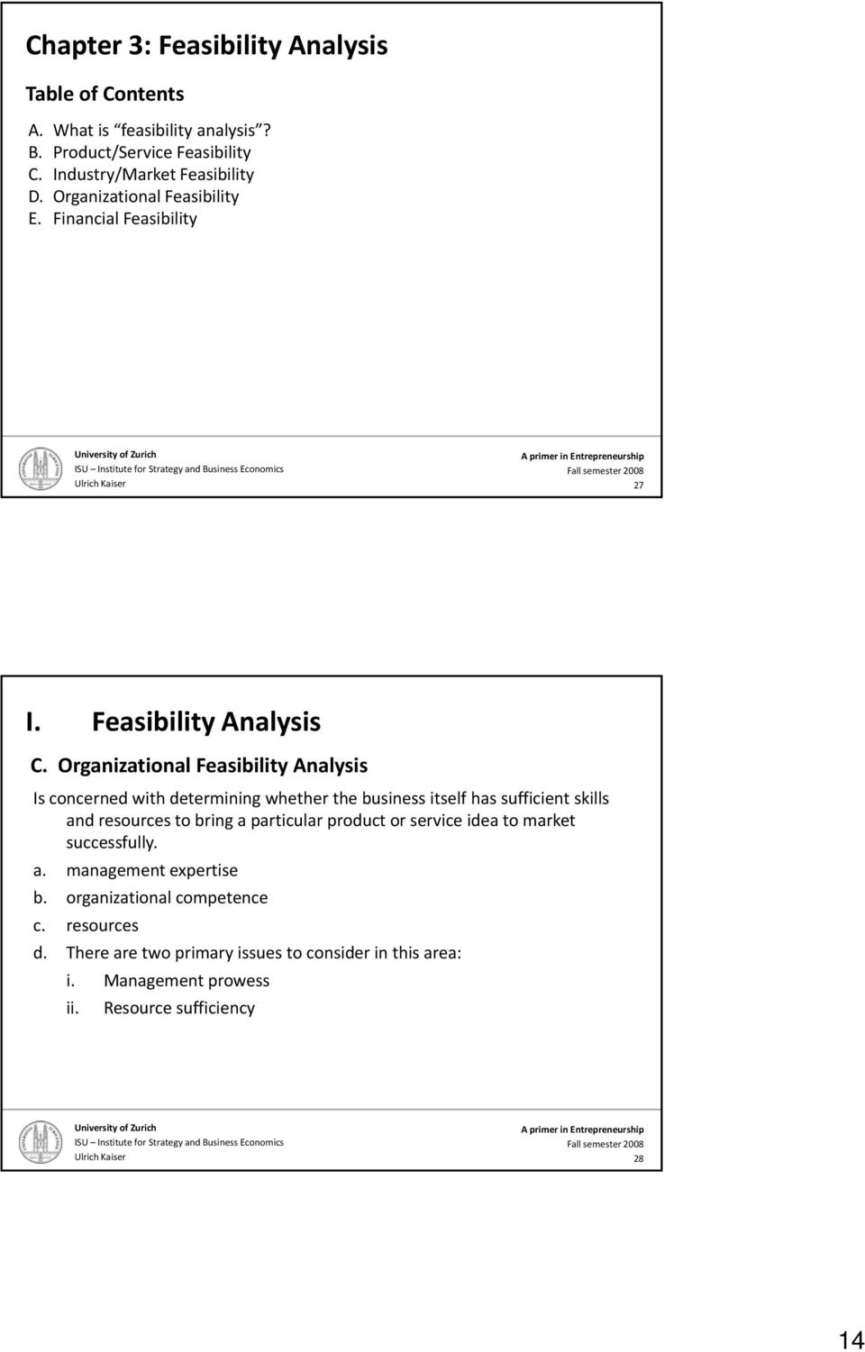 Organizational Feasibility Analysis Is concerned with determining whether the business itself has sufficient skills and resources to