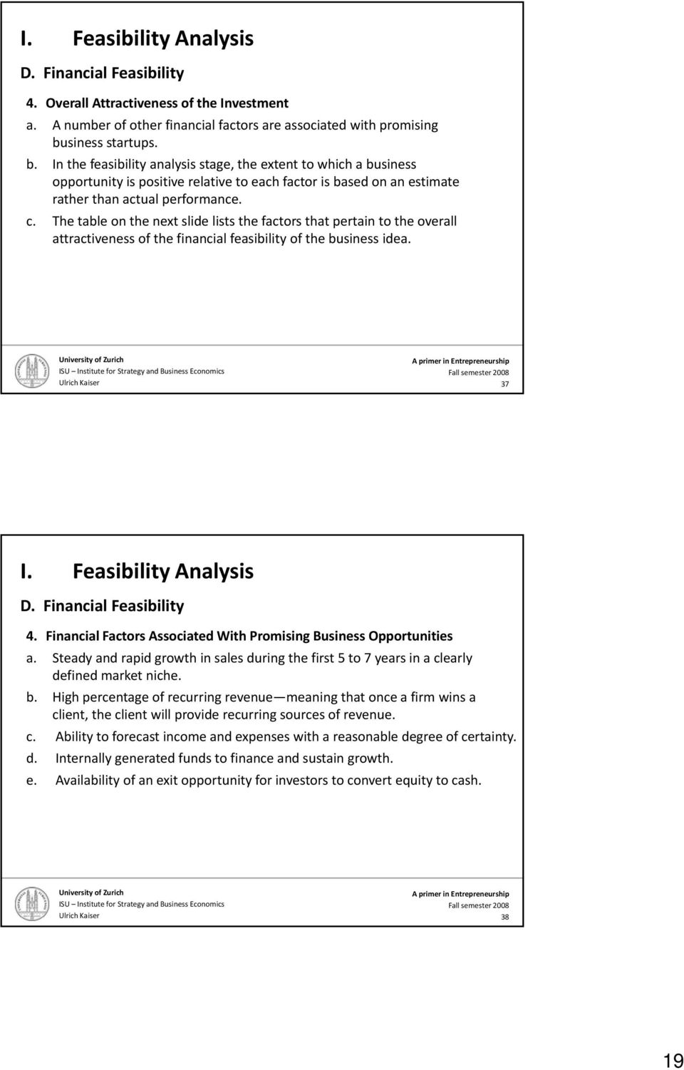 The table on the next slide lists the factors that pertain to the overall attractiveness of the financial feasibility of the business idea. 37 D. Financial Feasibility 4.