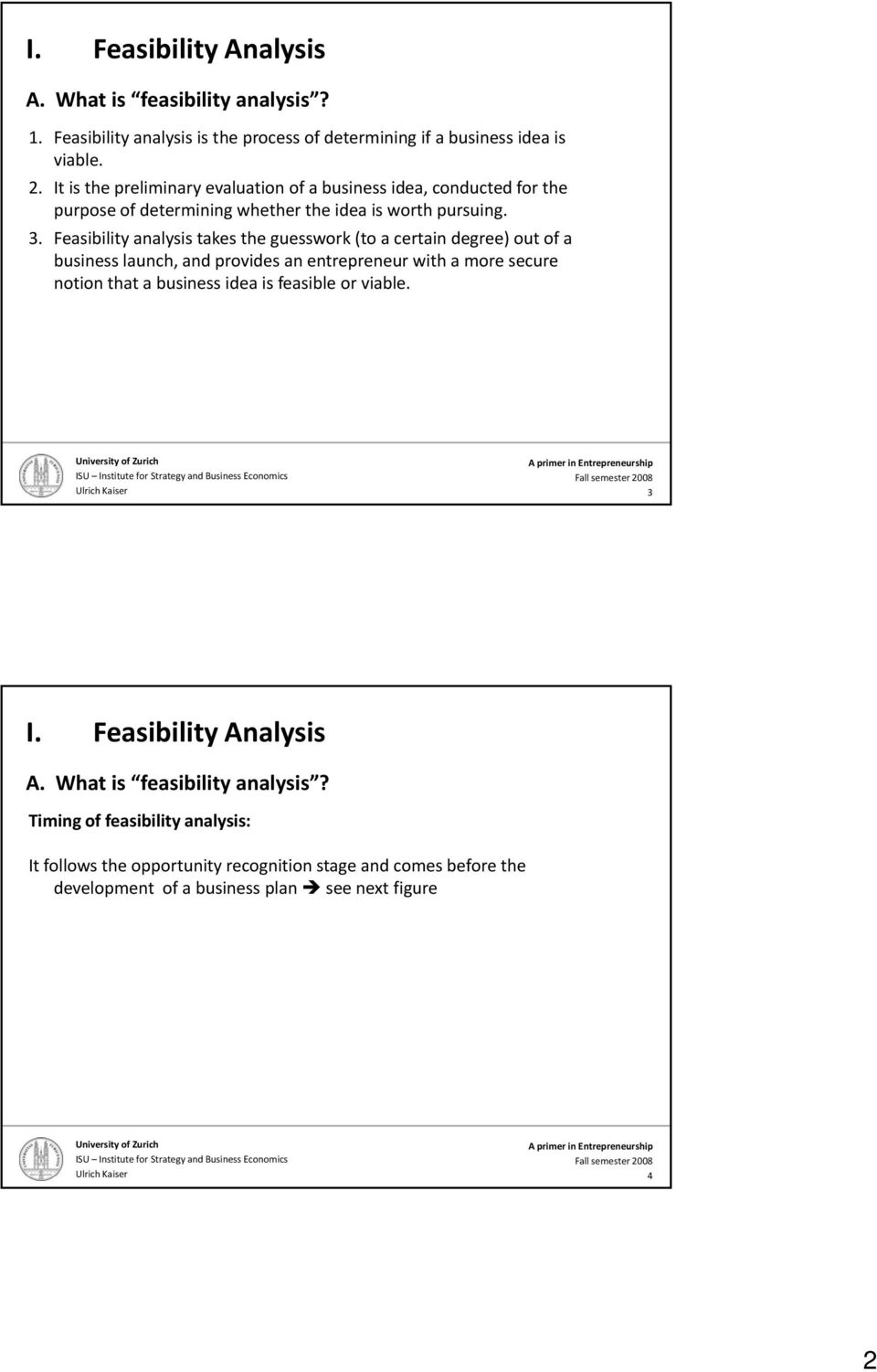 Feasibility analysis takes the guesswork (to a certain degree) out of a business launch, and provides an entrepreneur with a more secure notion that a