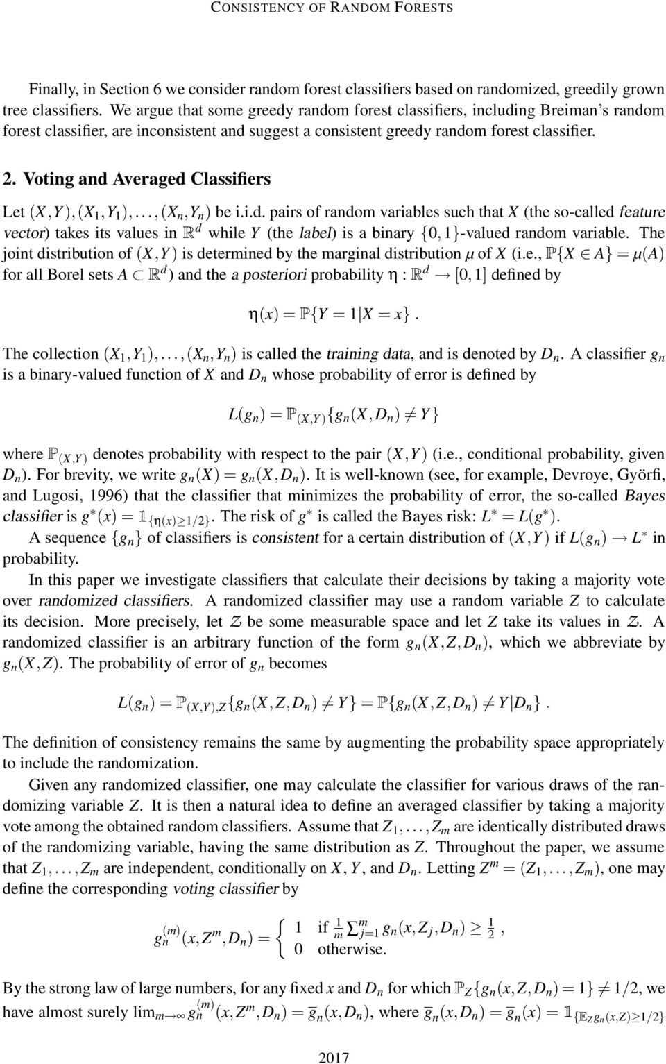 Votig ad Averaged Classifiers Let (X,Y ),(X 1,Y 1 ),...,(X,Y ) be i.i.d. pairs of radom variables such that X (the so-called feature vector) takes its values i R d while Y (the label) is a biary {0,1}-valued radom variable.