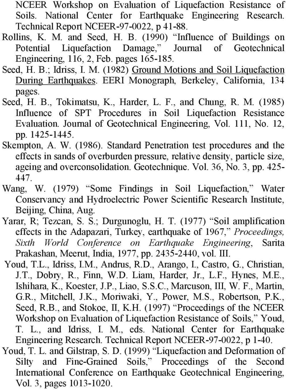 EERI Monograph, Berkeley, California, pages. Seed, H. B., Tokimatsu, K., Harder, L. F., and Chung, R. M. () Influence of SPT Procedures in Soil Liquefaction Resistance Evaluation.