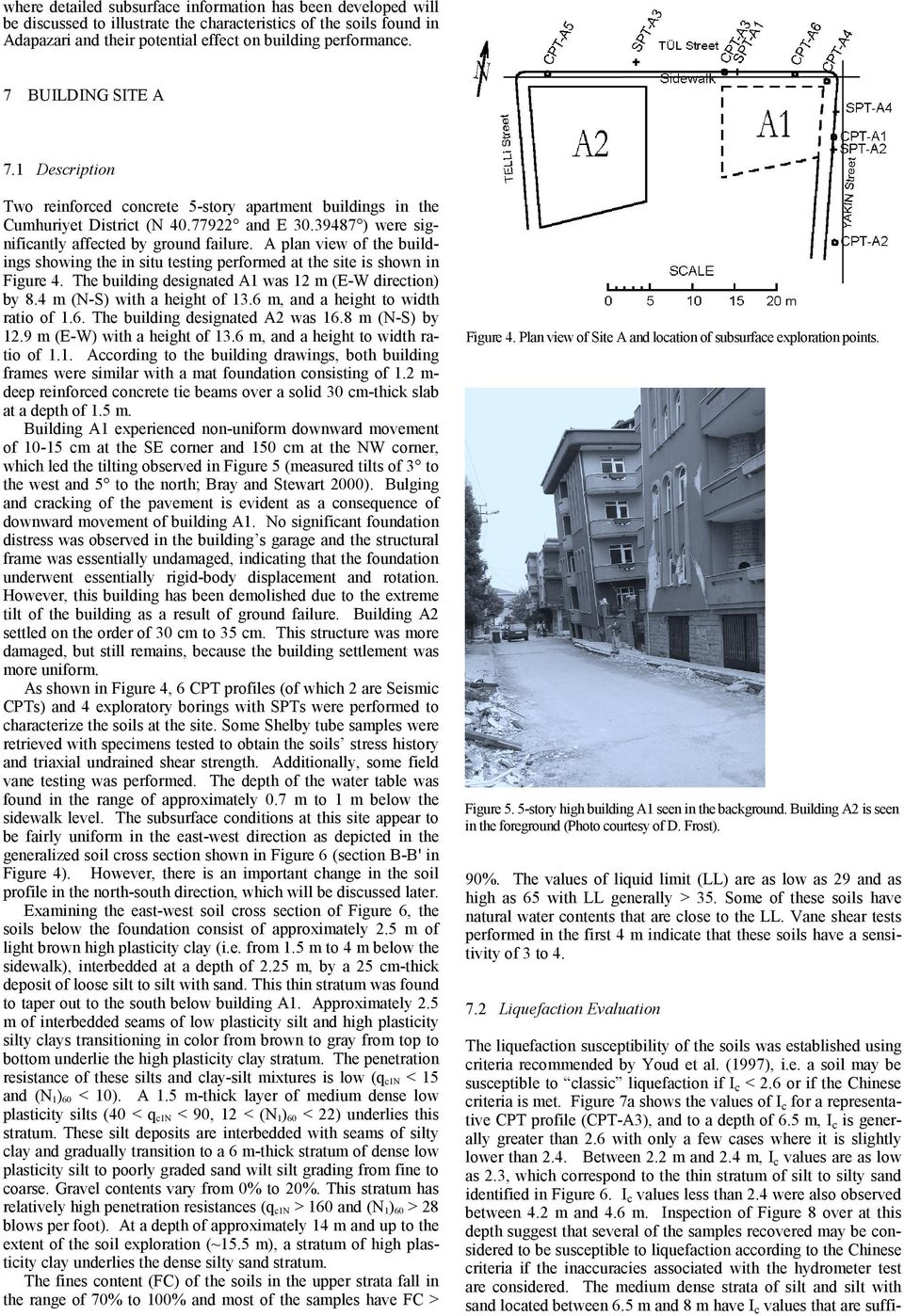 A plan view of the buildings showing the in situ testing performed at the site is shown in Figure. The building designated A was m (E-W direction) by. m (N-S) with a height of.