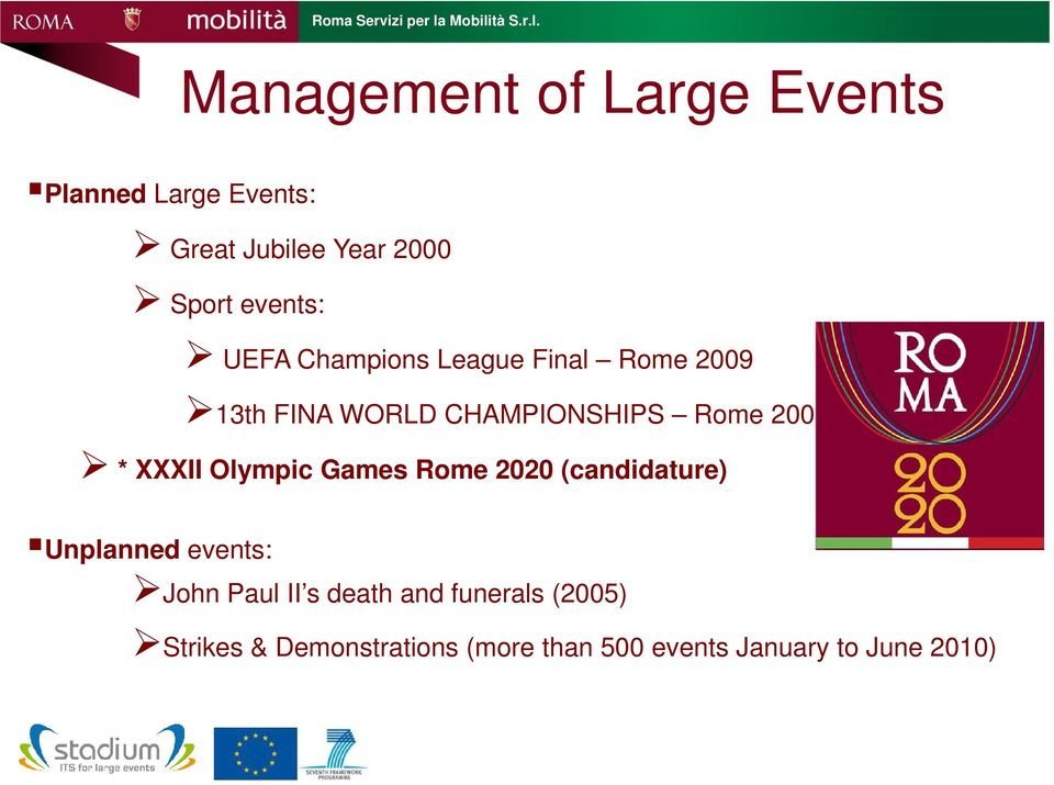 2009 * XXXII Olympic Games Rome 2020 (candidature) Unplanned events: John Paul II s