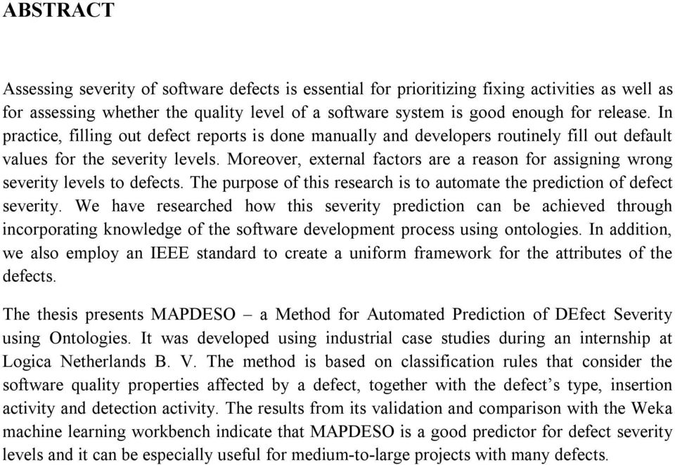 Moreover, external factors are a reason for assigning wrong severity levels to defects. The purpose of this research is to automate the prediction of defect severity.