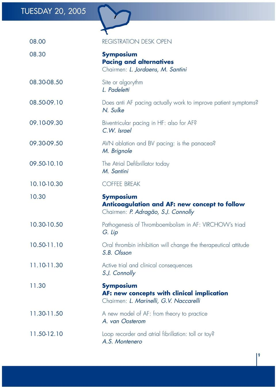Brignole 09.50-10.10 The Atrial Defibrillator today M. Santini 10.10-10.30 COFFEE BREAK 10.30 Symposium Anticoagulation and AF: new concept to follow Chairmen: P. Adragão, S.J. Connolly 10.30-10.