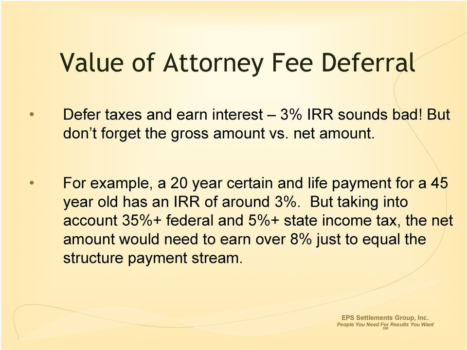 For example, a 20 year certain and life payment for a 45 year old has an IRR of around 3%.