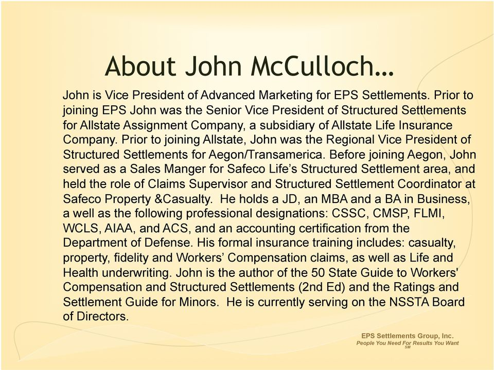 Prior to joining Allstate, John was the Regional Vice President of Structured Settlements for Aegon/Transamerica.