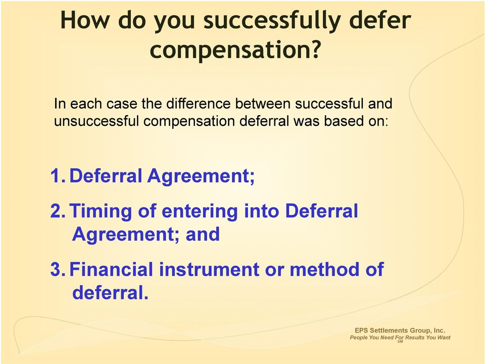 compensation deferral was based on: 1. Deferral Agreement; 2.