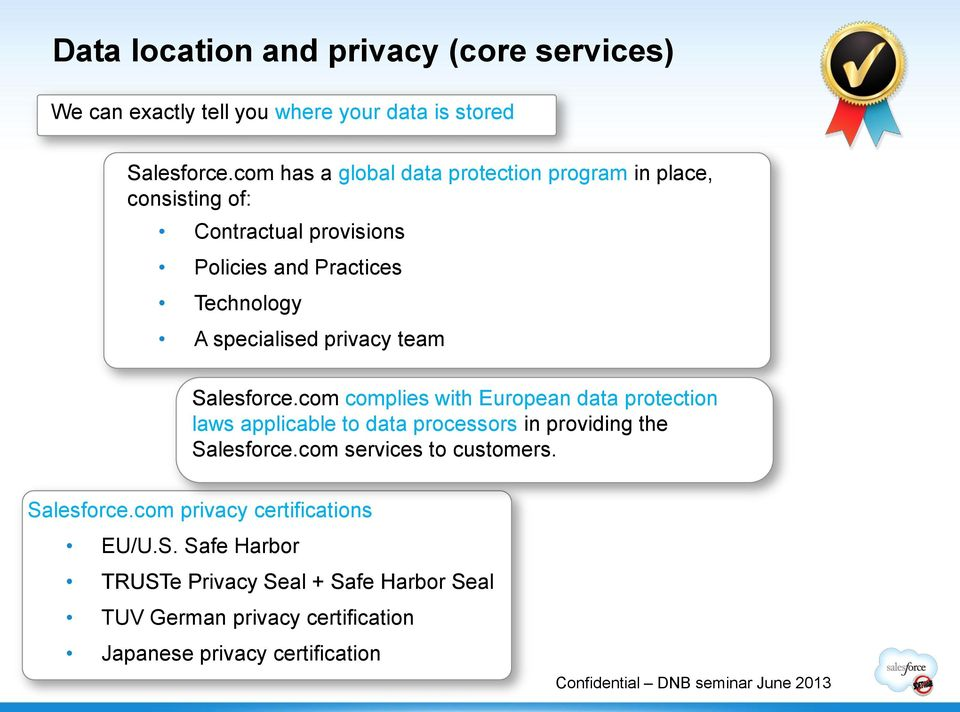 team Salesforce.com complies with European data protection laws applicable to data processors in providing the Salesforce.com services to customers.
