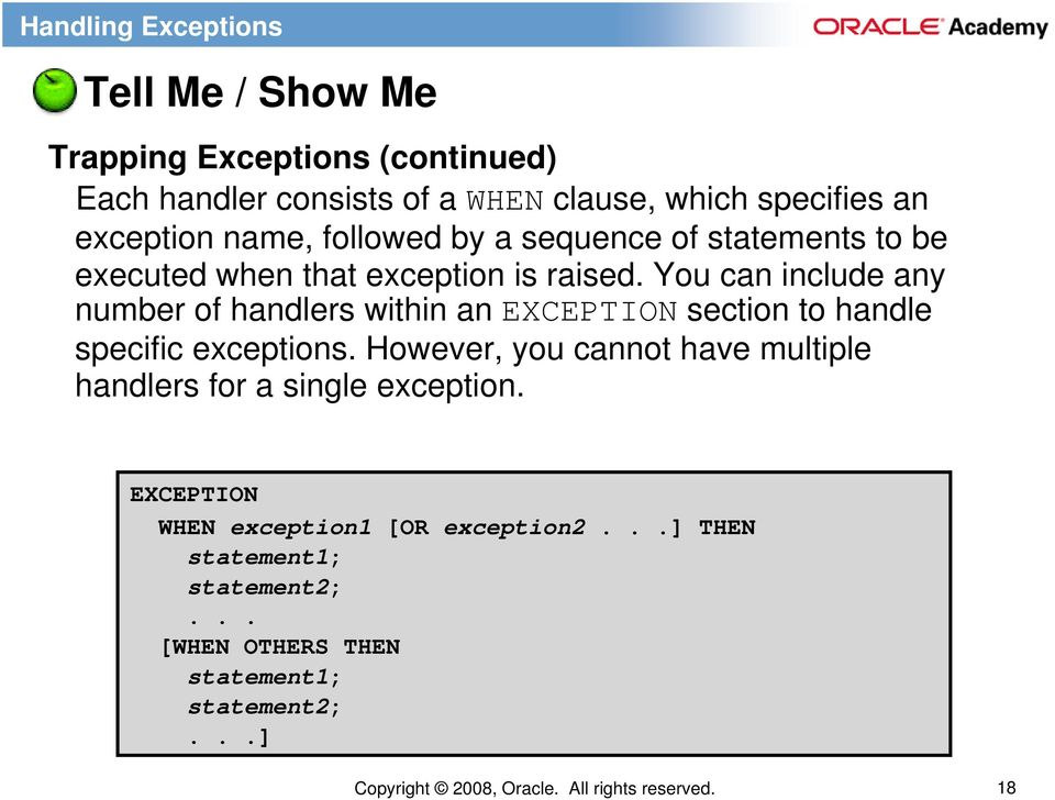 You can include any number of handlers within an EXCEPTION section to handle specific exceptions.