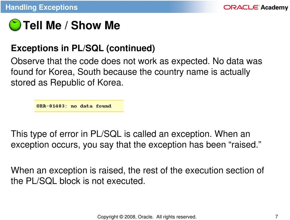 This type of error in PL/SQL is called an exception.