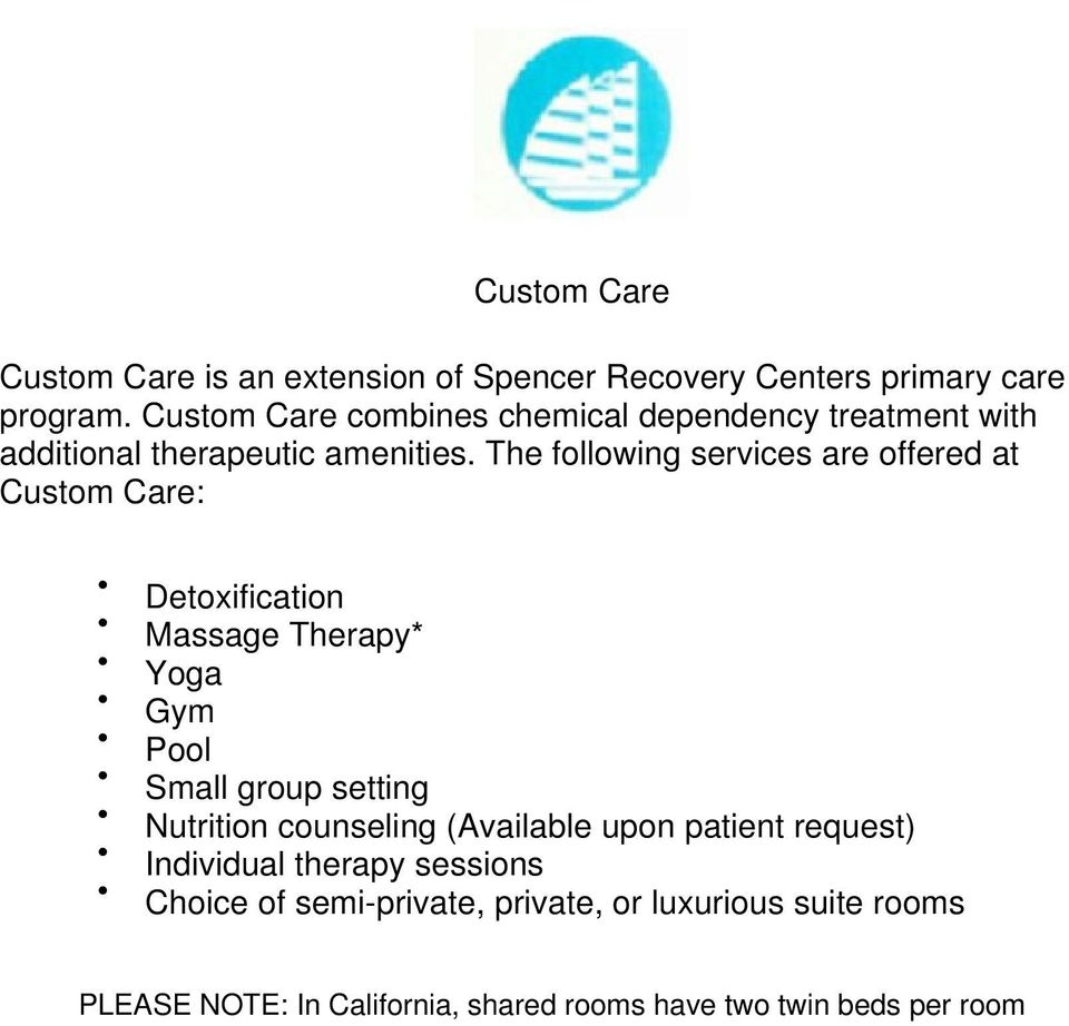The following services are offered at Custom Care: Detoxification Massage Therapy* Yoga Gym Pool Small group setting