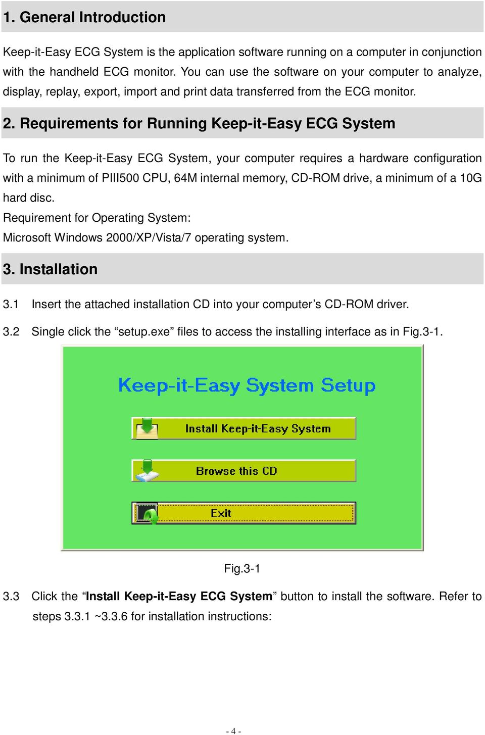 Requirements for Running Keep-it-Easy ECG System To run the Keep-it-Easy ECG System, your computer requires a hardware configuration with a minimum of PIII500 CPU, 64M internal memory, CD-ROM drive,