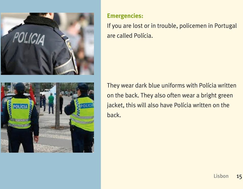 They wear dark blue uniforms with Polícia written on the back.