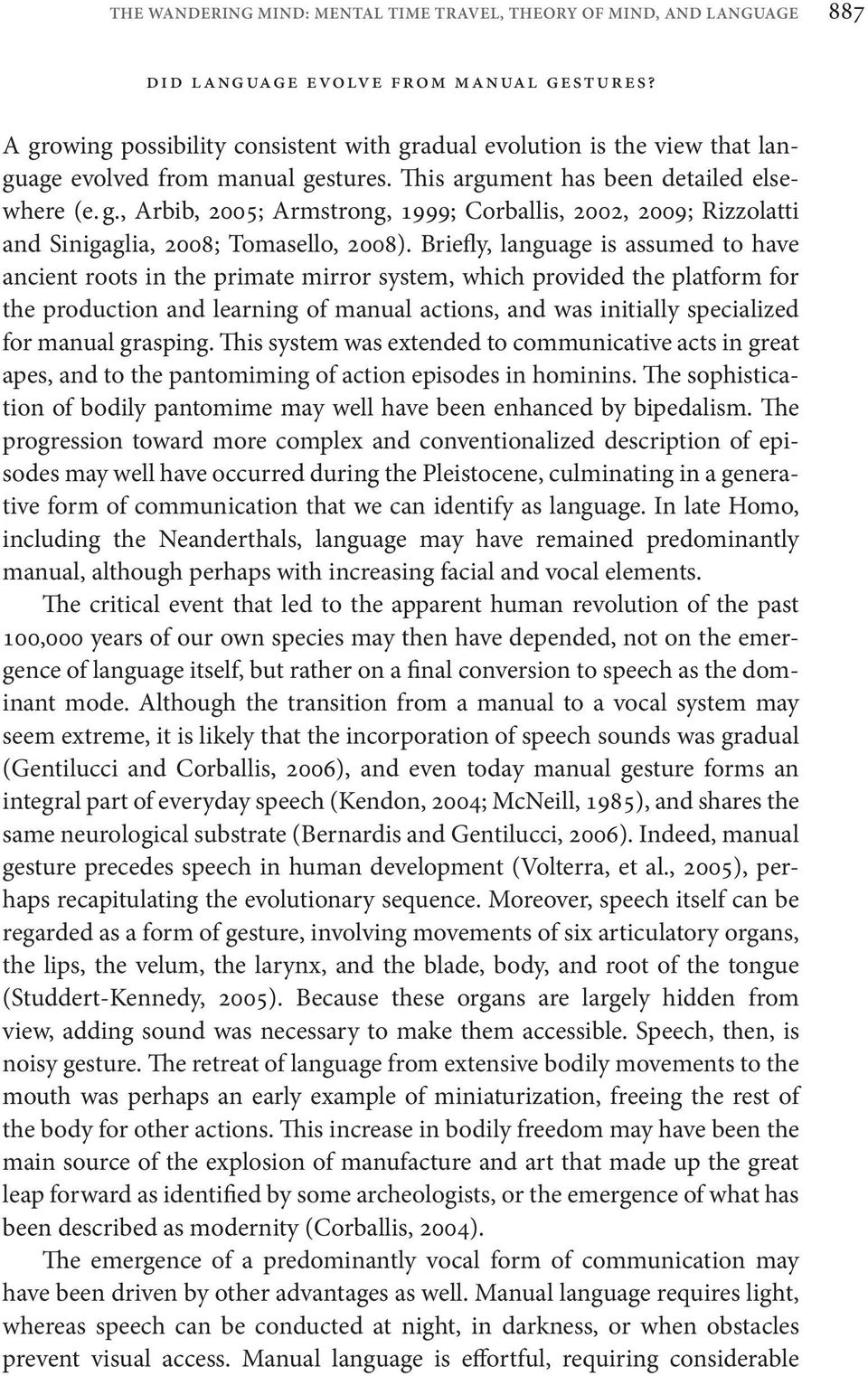 Briefly, language is assumed to have ancient roots in the primate mirror system, which provided the platform for the production and learning of manual actions, and was initially specialized for