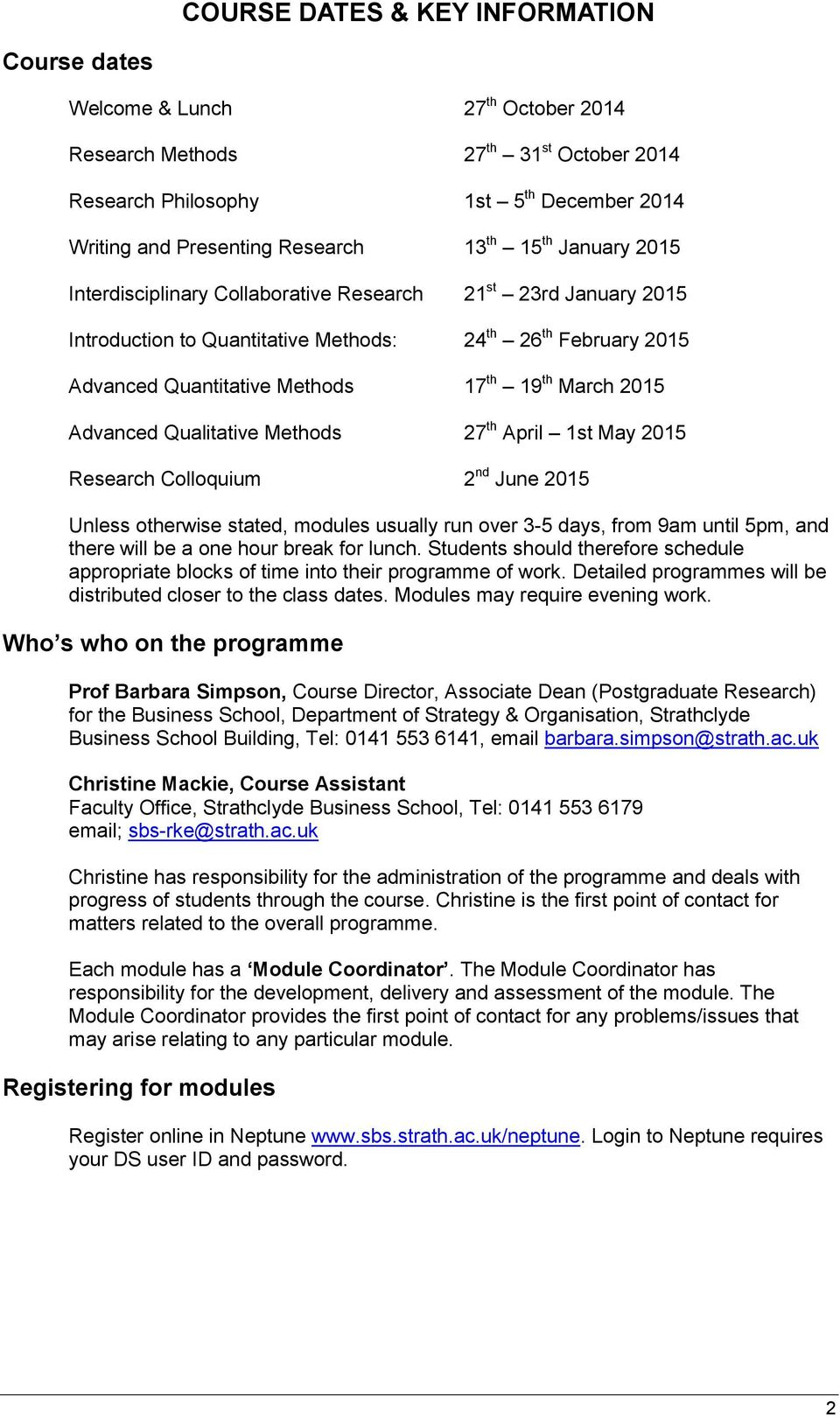 2015 Advanced Qualitative Methods 27 th April 1st May 2015 Research Colloquium 2 nd June 2015 Unless otherwise stated, modules usually run over 3-5 days, from 9am until 5pm, and there will be a one