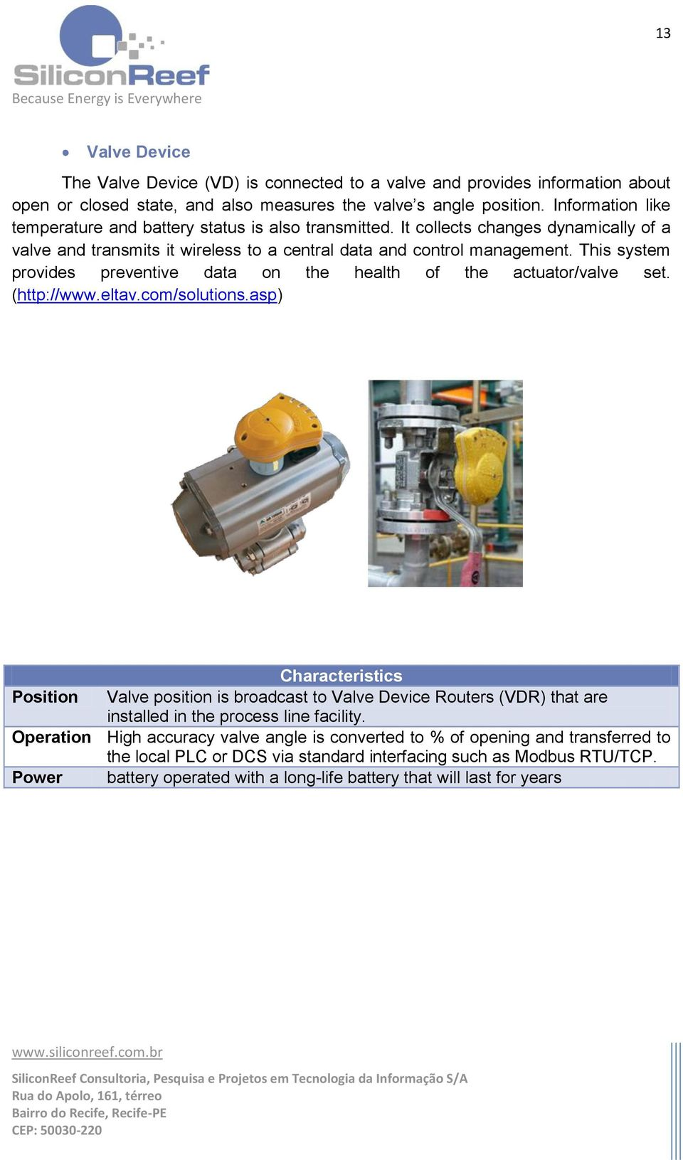 This system provides preventive data on the health of the actuator/valve set. (http://www.eltav.com/solutions.