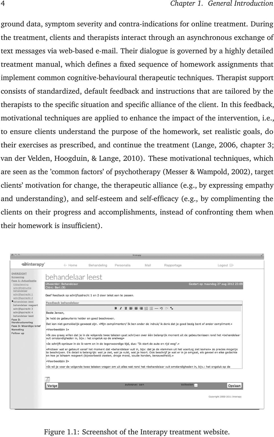Their dialogue is governed by a highly detailed treatment manual, which defines a fixed sequence of homework assignments that implement common cognitive-behavioural therapeutic techniques.
