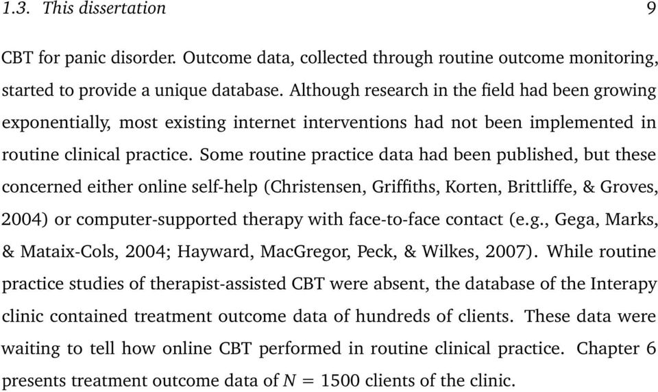 Some routine practice data had been published, but these concerned either online self-help (Christensen, Griffiths, Korten, Brittliffe, & Groves, 2004) or computer-supported therapy with face-to-face