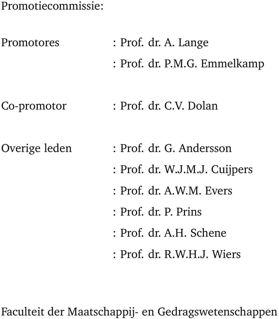 Andersson : Prof. dr. W.J.M.J. Cuijpers : Prof. dr. A.W.M. Evers : Prof. dr. P. Prins : Prof.