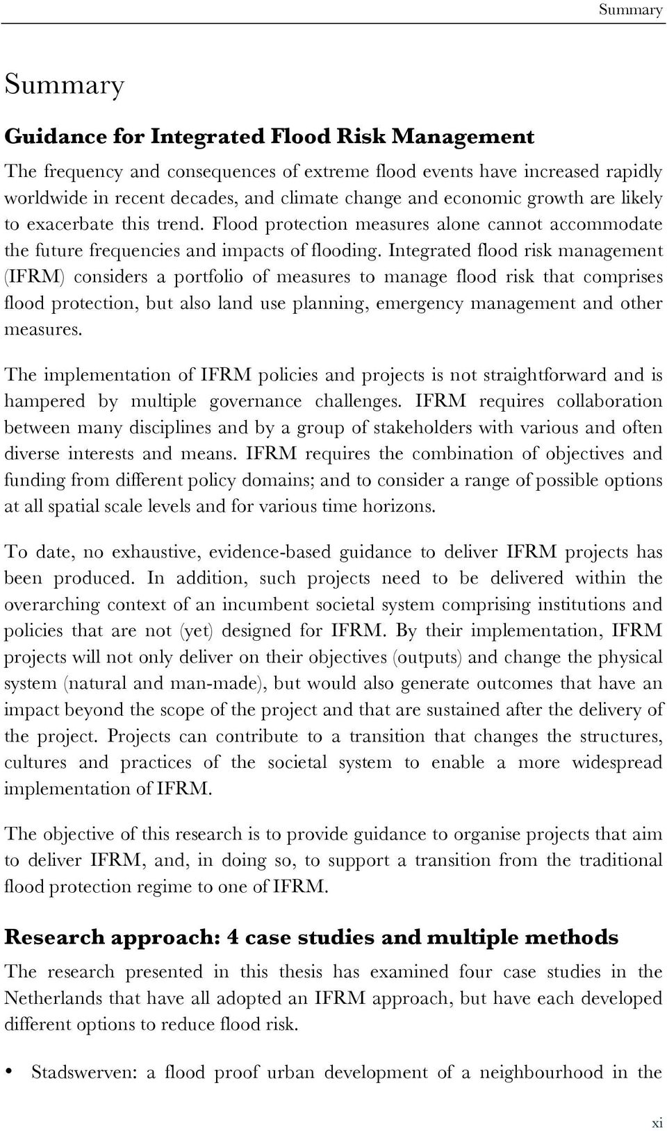 Integrated flood risk management (IFRM) considers a portfolio of measures to manage flood risk that comprises flood protection, but also land use planning, emergency management and other measures.