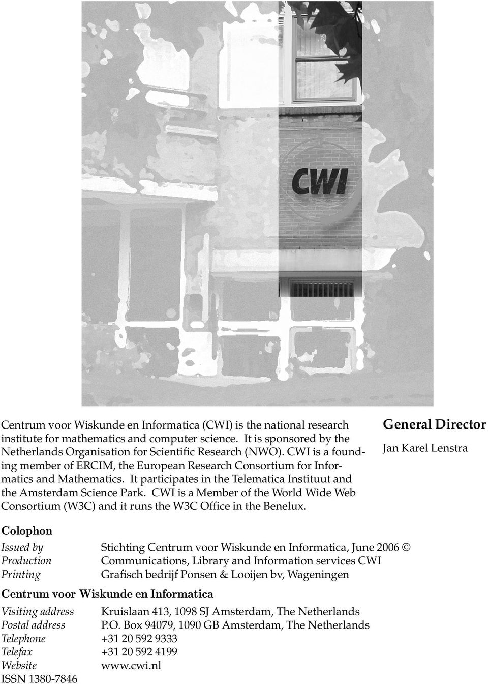 CWI is a Member of the World Wide Web Consortium (W3C) and it runs the W3C Office in the Benelux.