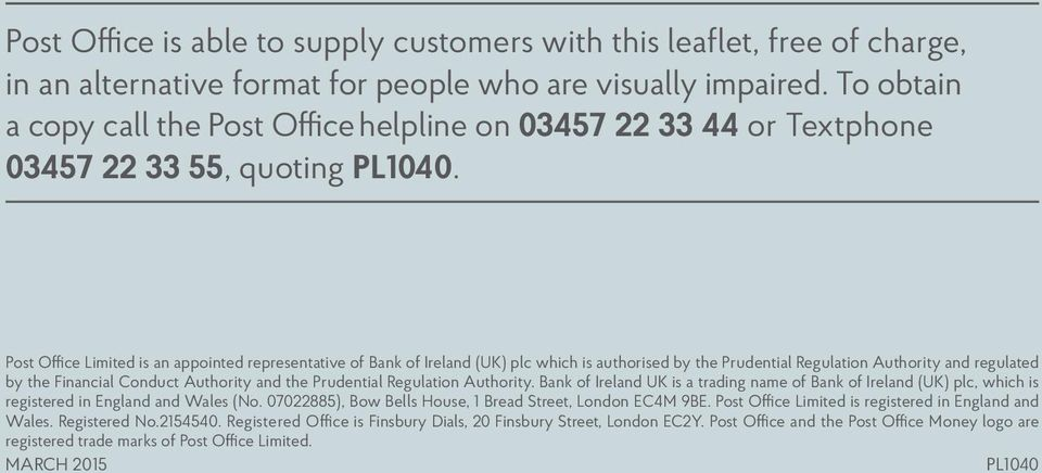 Post Office Limited is an appointed representative of Bank of Ireland (UK) plc which is authorised by the Prudential Regulation Authority and regulated by the Financial Conduct Authority and the