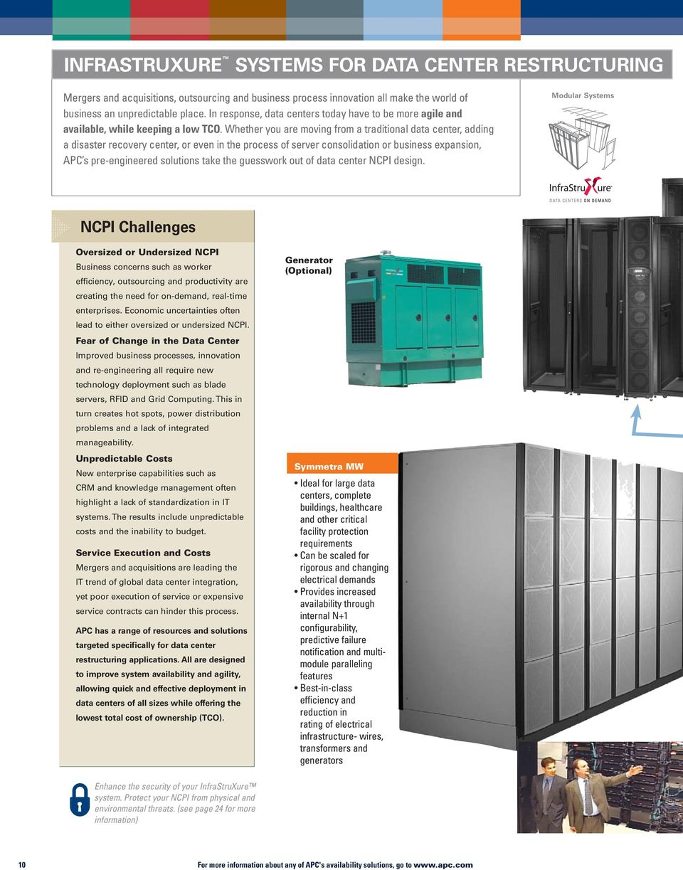 Whether you are moving from a traditional data center, adding a disaster recovery center, or even in the process of server consolidation or business expansion, APC s pre-engineered solutions take the