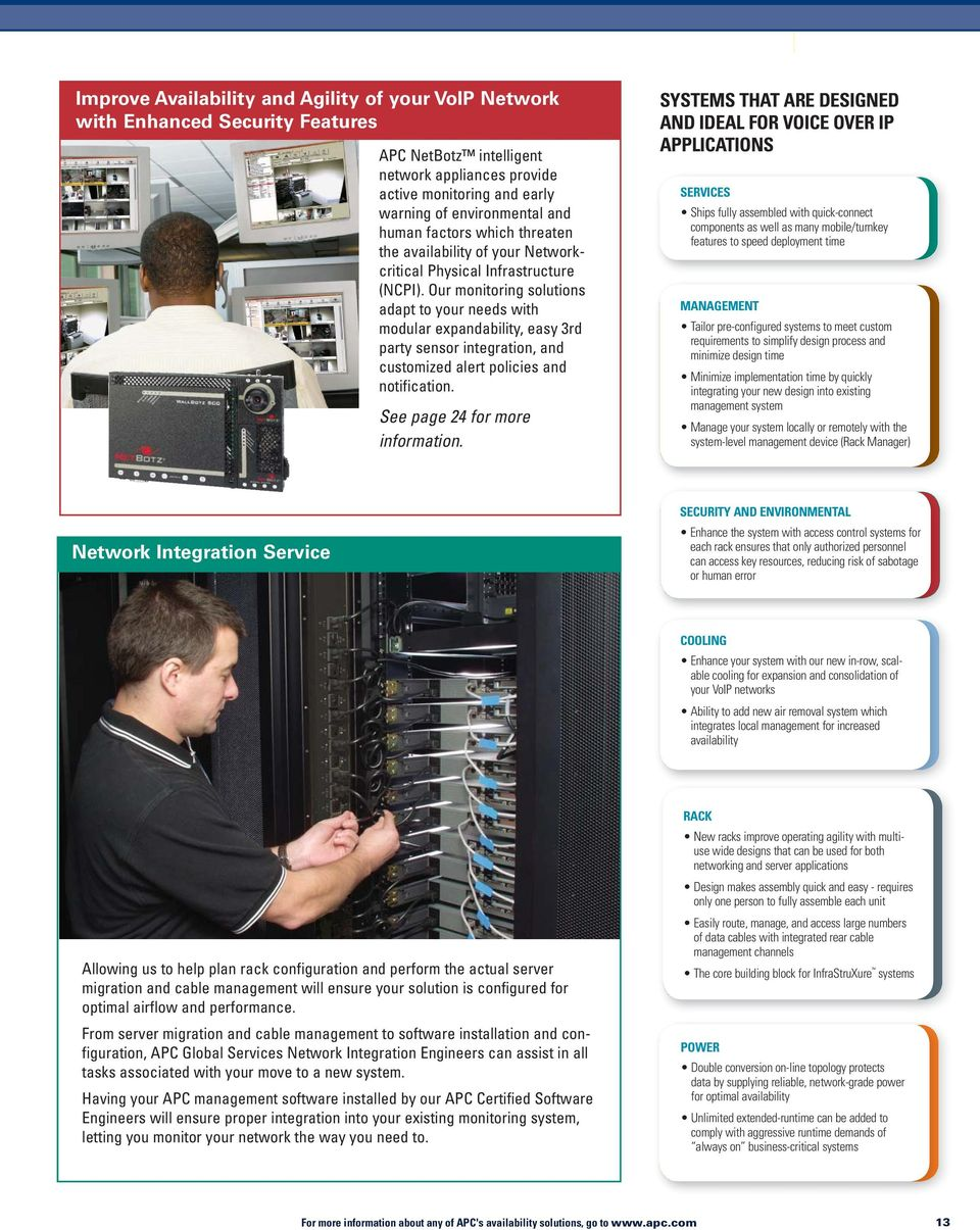 Our monitoring solutions adapt to your needs with modular expandability, easy 3rd party sensor integration, and customized alert policies and notification. See page 24 for more information.