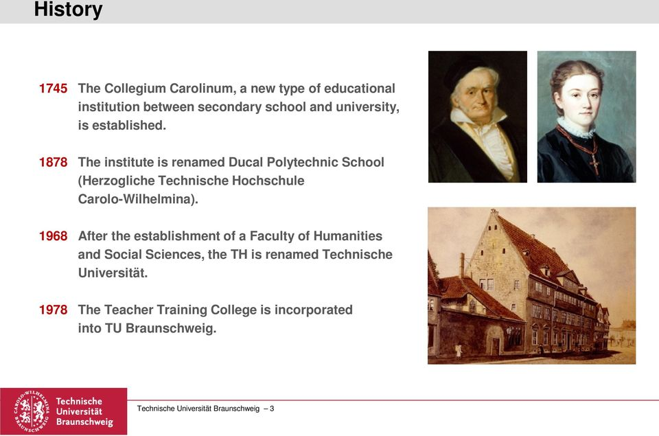 1878 The institute is renamed Ducal Polytechnic School (Herzogliche Technische Hochschule Carolo-Wilhelmina).