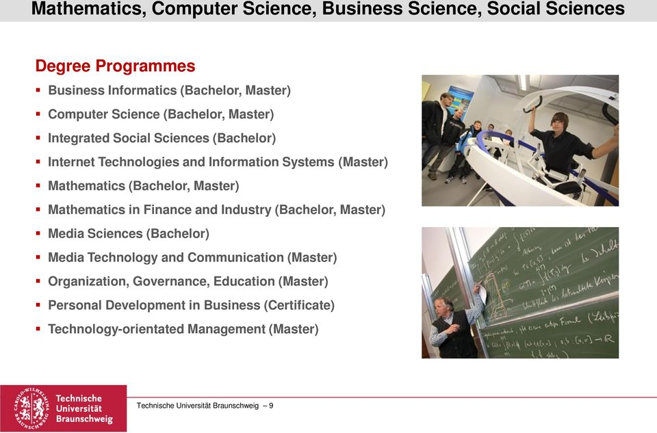 Mathematics in Finance and Industry (Bachelor, Master) Media Sciences (Bachelor) Media Technology and Communication (Master) Organization,