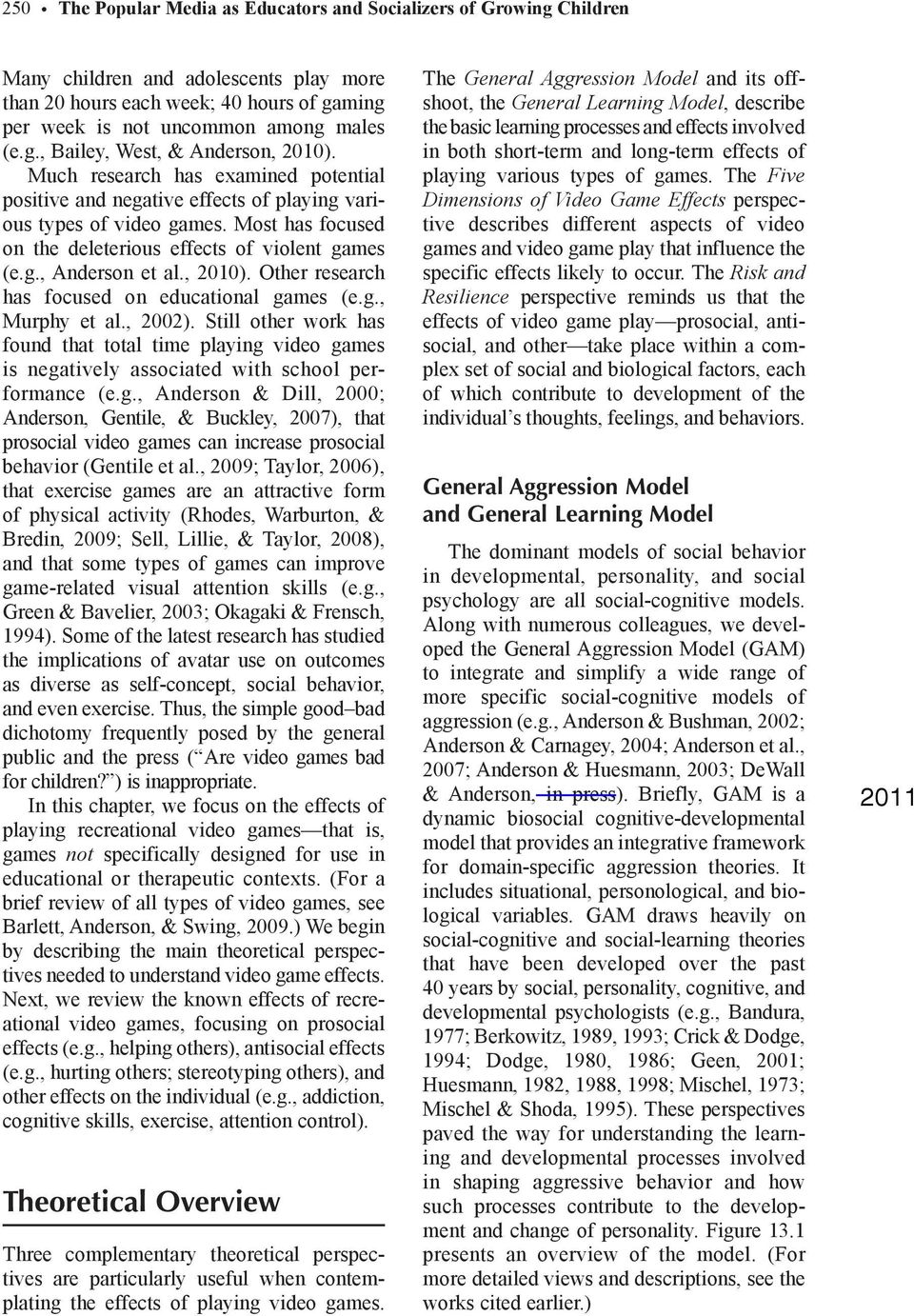 Other research has focused on educational games (e.g., Murphy et al., 2002). Still other work has found that total time playing video games is negatively associated with school performance (e.g., Anderson & Dill, 2000; Anderson, Gentile, & Buckley, 2007), that prosocial video games can increase prosocial behavior (Gentile et al.