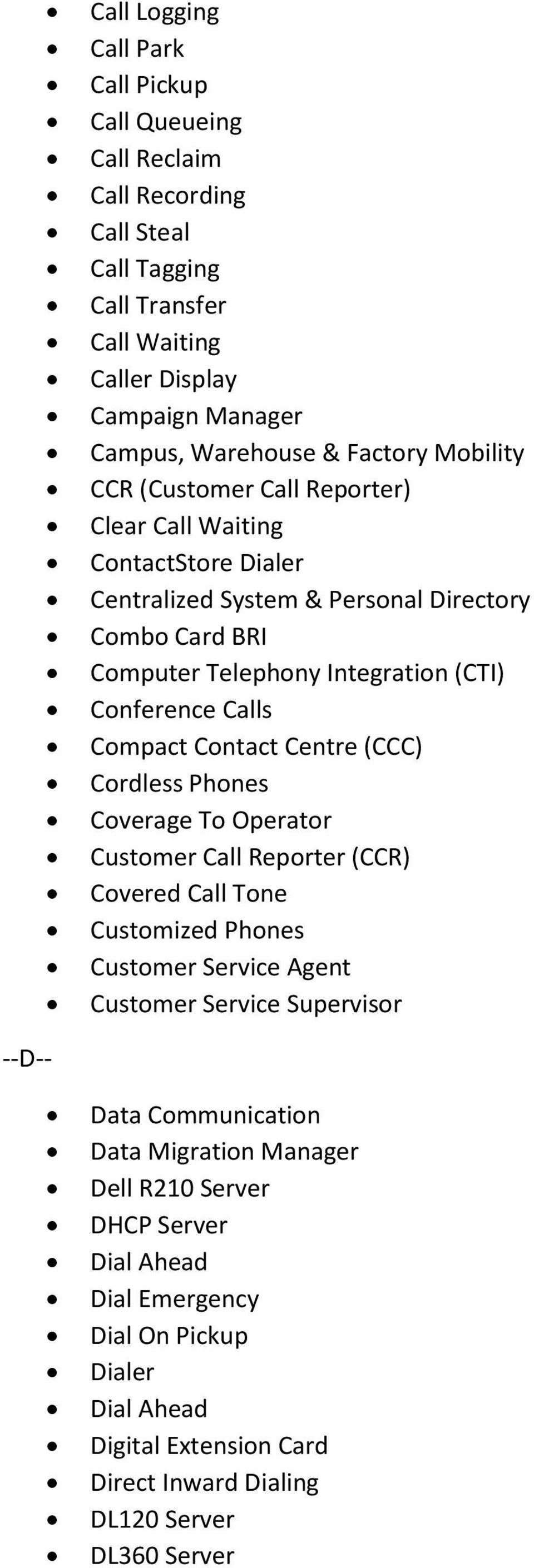 Compact Contact Centre (CCC) Cordless Phones Coverage To Operator Customer Call Reporter (CCR) Covered Call Tone Customized Phones Customer Service Agent Customer Service Supervisor --D--