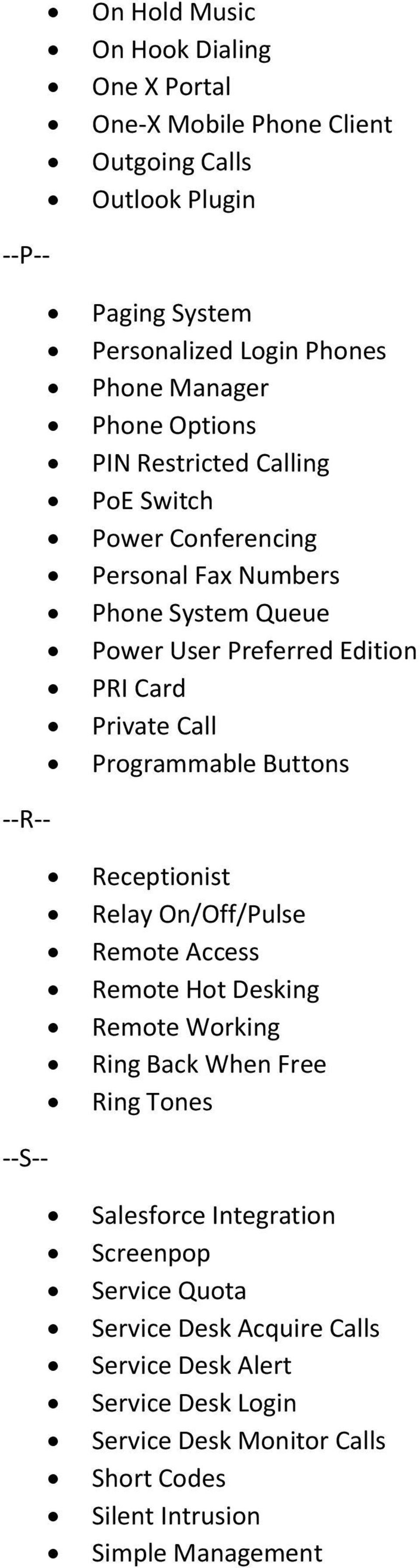 Programmable Buttons --R-- Receptionist Relay On/Off/Pulse Remote Access Remote Hot Desking Remote Working Ring Back When Free Ring Tones --S-- Salesforce