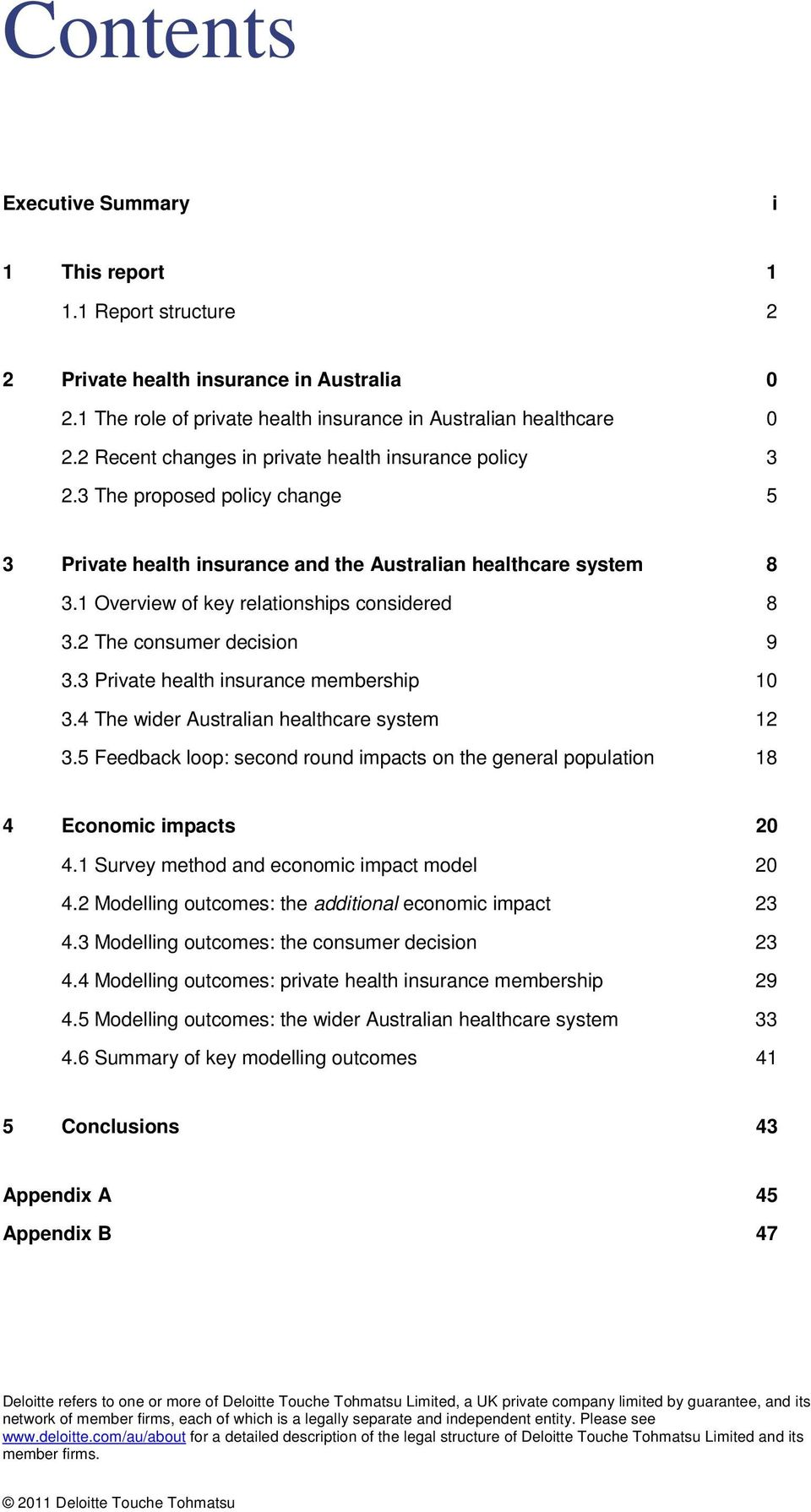 1 Overview of key relationships considered 8 3.2 The consumer decision 9 3.3 Private health insurance membership 10 3.4 The wider Australian healthcare system 12 3.