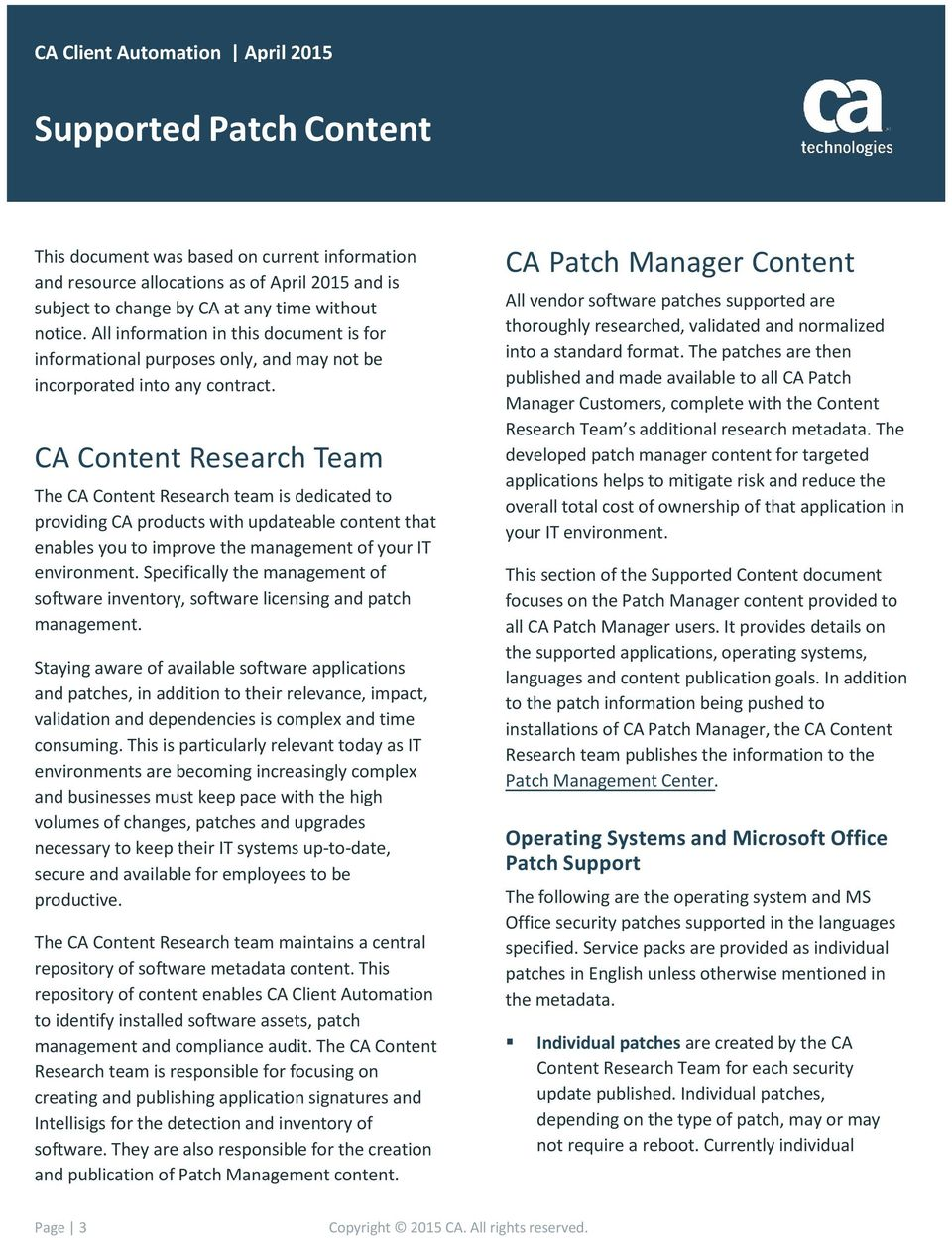 CA Content Research Team The CA Content Research team is dedicated to providing CA products with updateable content that enables you to improve the management of your IT environment.