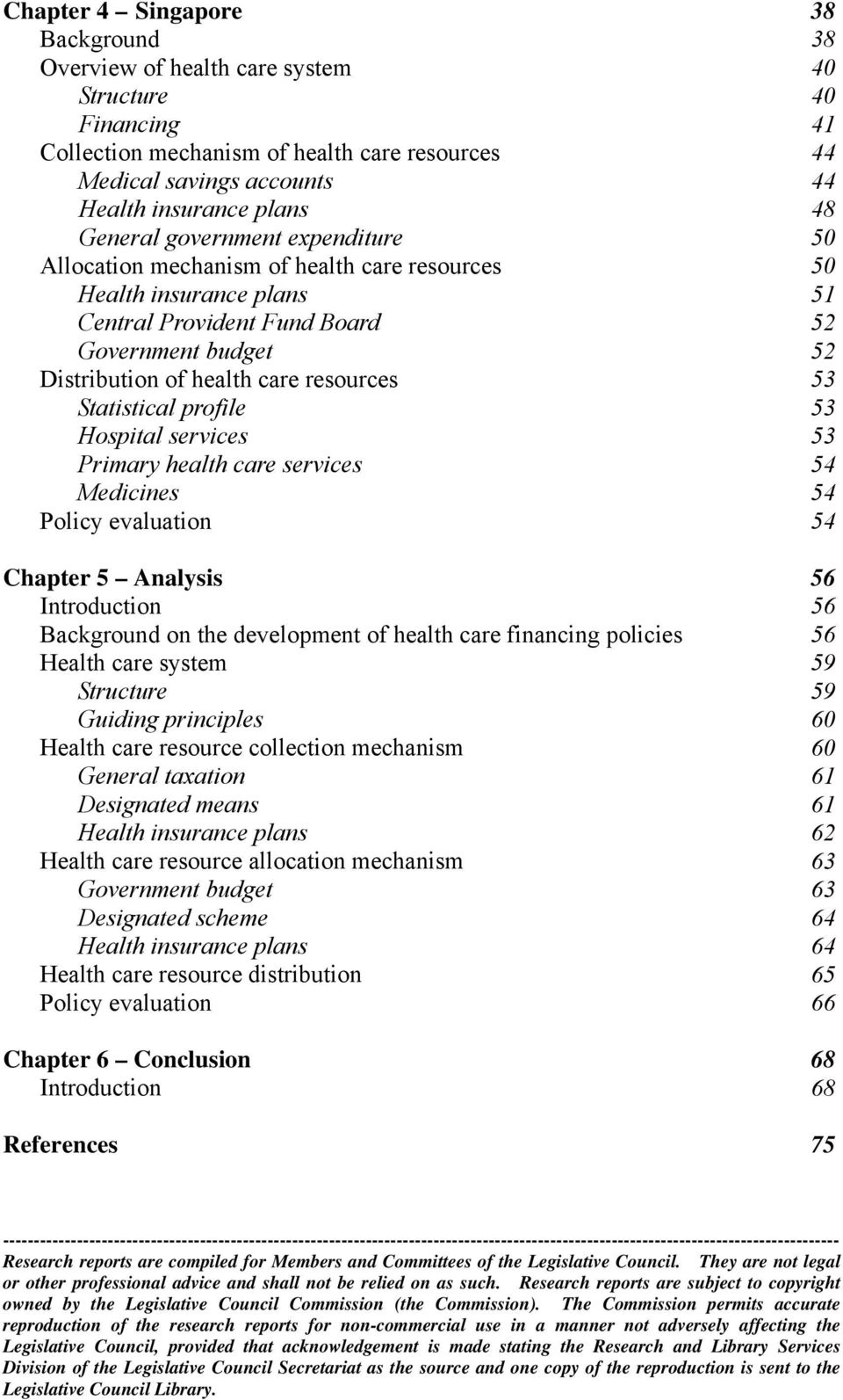 53 Statistical profile 53 Hospital services 53 Primary health care services 54 Medicines 54 Policy evaluation 54 Chapter 5 Analysis 56 Introduction 56 Background on the development of health care