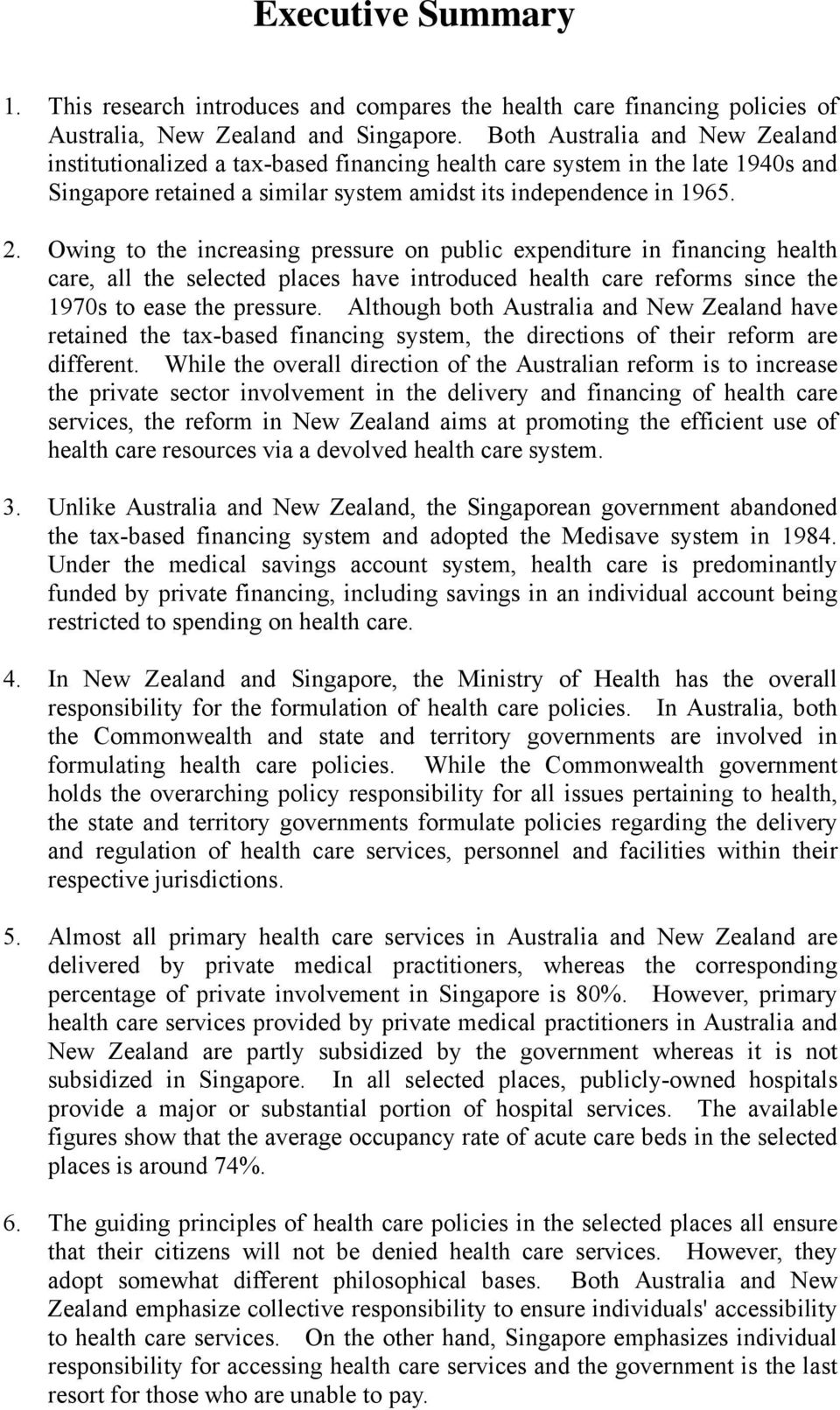 Owing to the increasing pressure on public expenditure in financing health care, all the selected places have introduced health care reforms since the 1970s to ease the pressure.