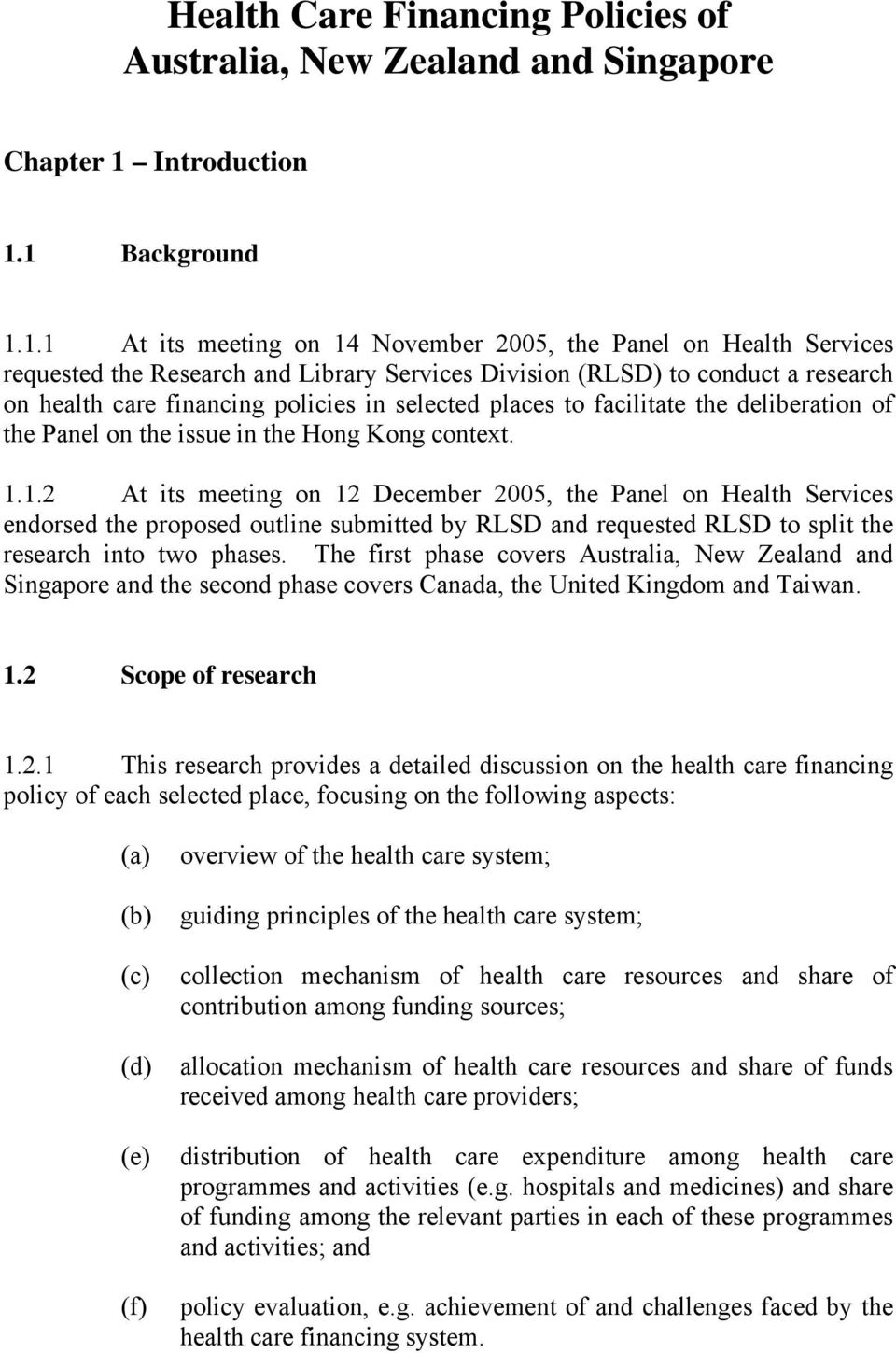 1 Background 1.1.1 At its meeting on 14 November 2005, the Panel on Health Services requested the Research and Library Services Division (RLSD) to conduct a research on health care financing policies
