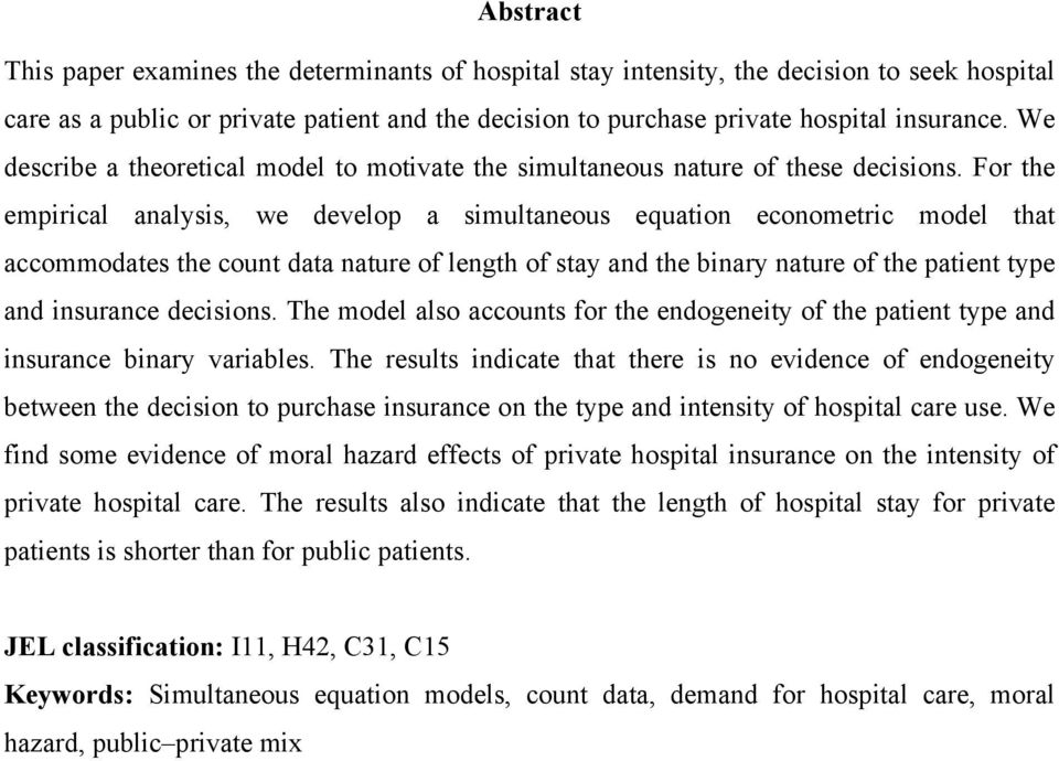 For the empirical analysis, we develop a simultaneous equation econometric model that accommodates the count data nature of length of stay and the binary nature of the patient type and insurance