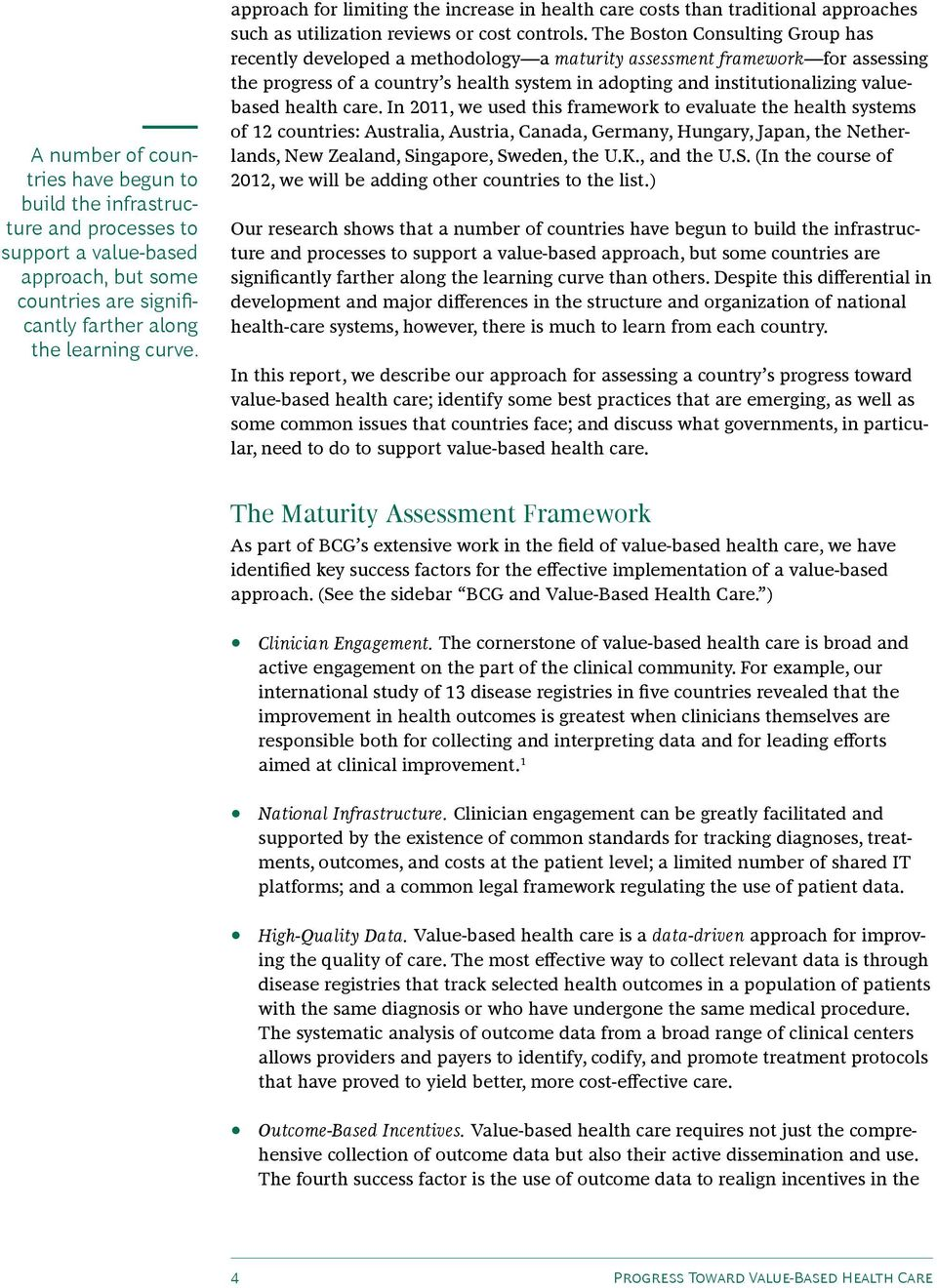The Boston Consulting Group has recently developed a methodology a maturity assessment framework for assessing the progress of a country s health system in adopting and institutionalizing valuebased