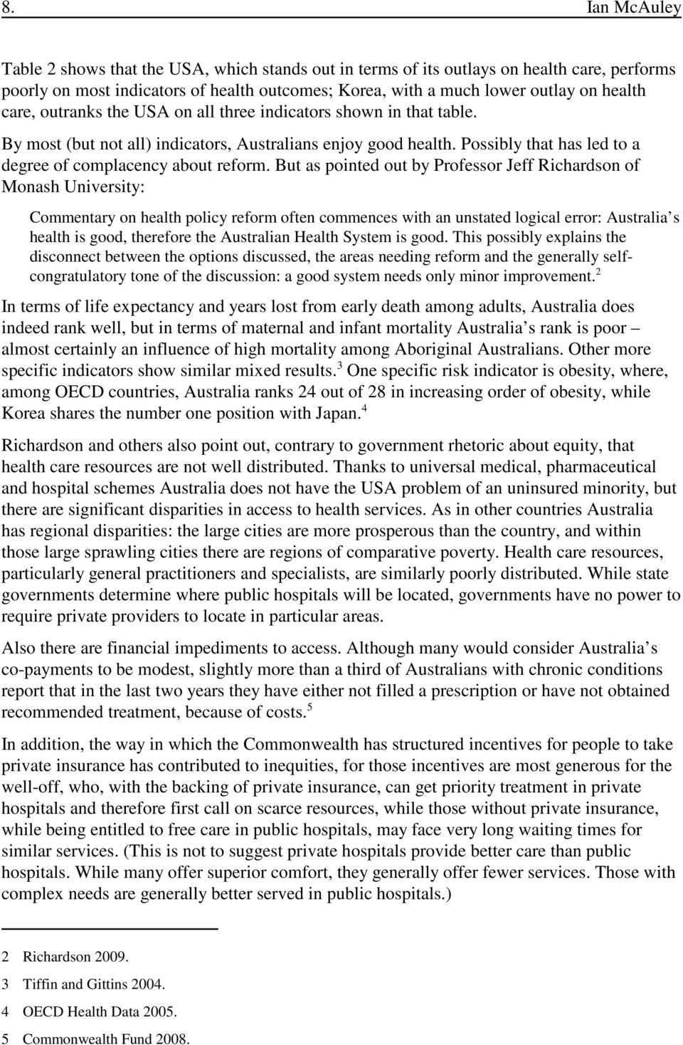 But as pointed out by Professor Jeff Richardson of Monash University: Commentary on health policy reform often commences with an unstated logical error: Australia s health is good, therefore the
