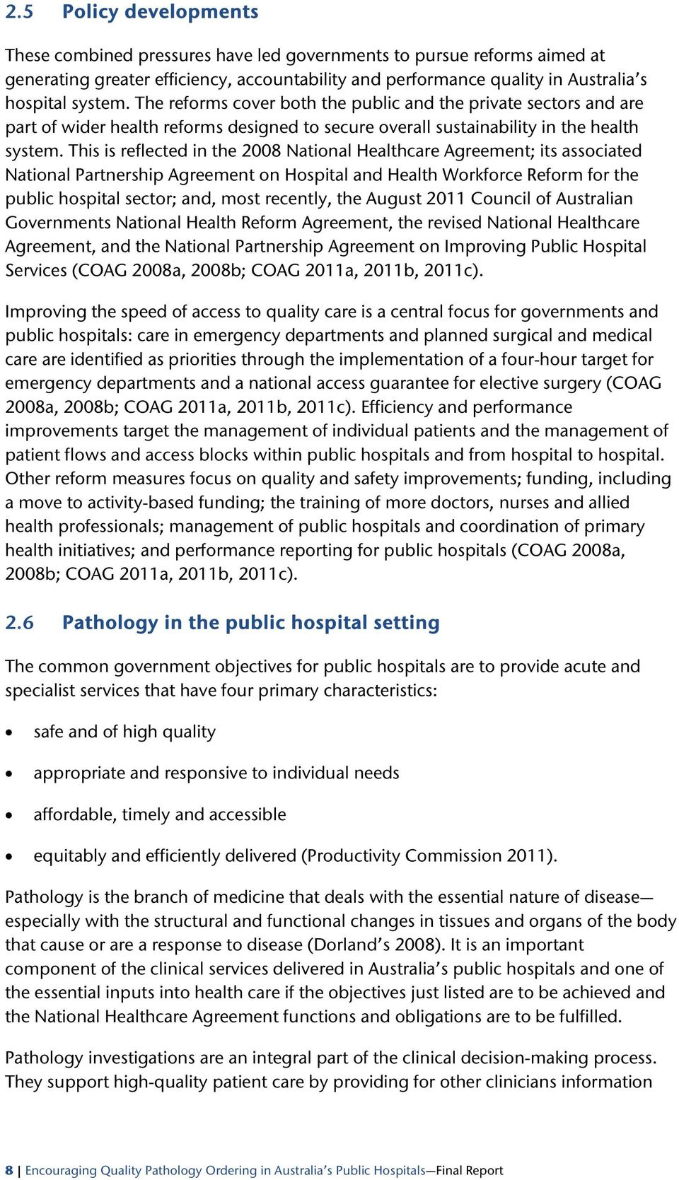 This is reflected in the 2008 National Healthcare Agreement; its associated National Partnership Agreement on Hospital and Health Workforce Reform for the public hospital sector; and, most recently,