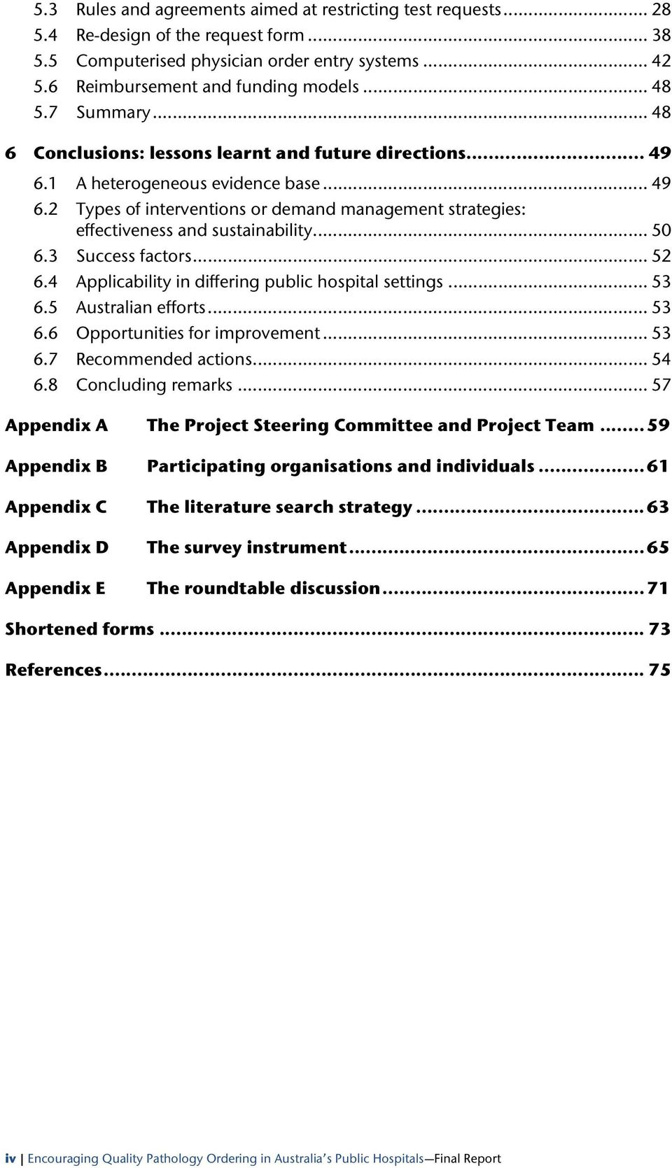 .. 50 6.3 Success factors... 52 6.4 Applicability in differing public hospital settings... 53 6.5 Australian efforts... 53 6.6 Opportunities for improvement... 53 6.7 Recommended actions... 54 6.