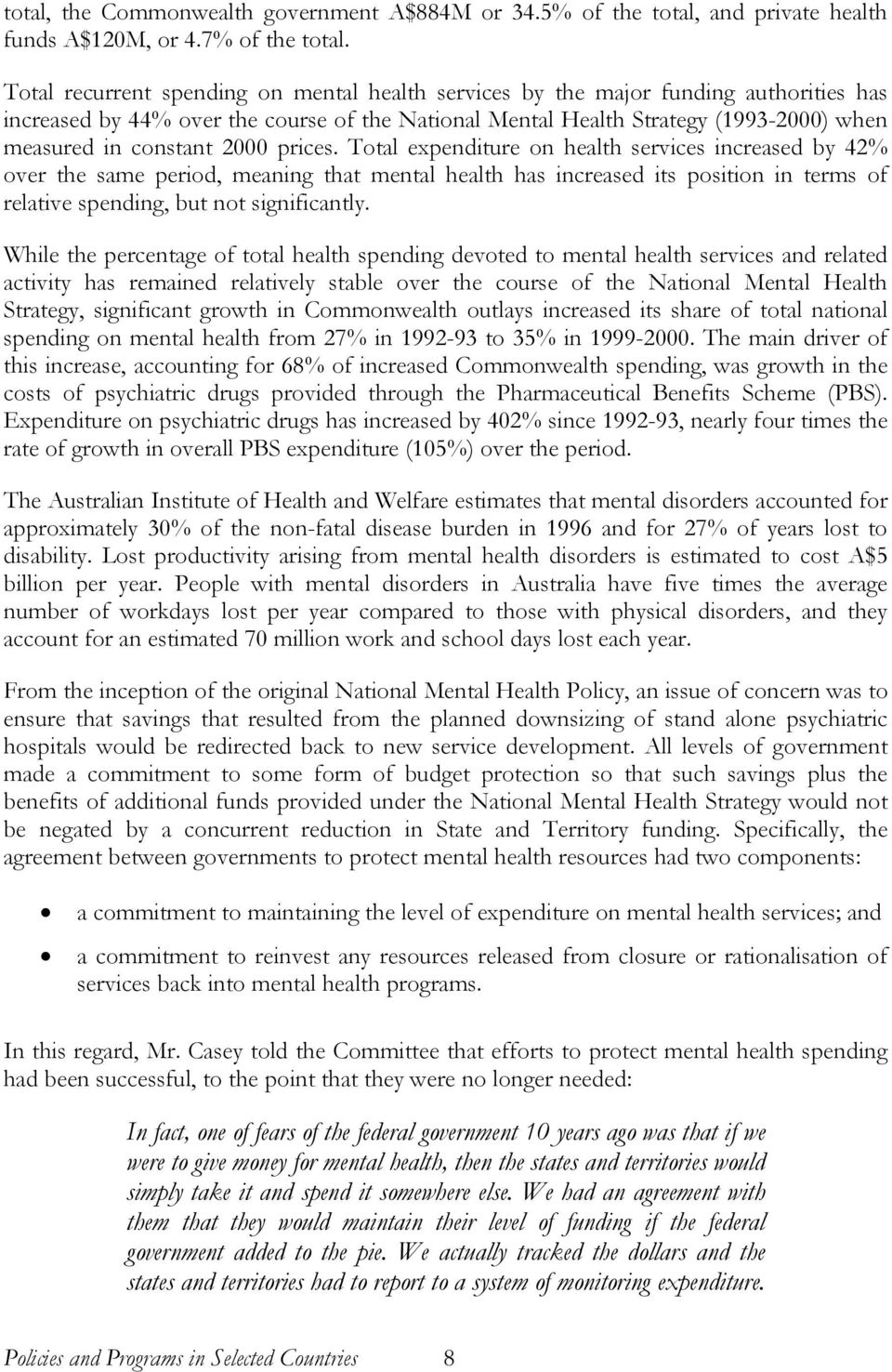 2000 prices. Total expenditure on health services increased by 42% over the same period, meaning that mental health has increased its position in terms of relative spending, but not significantly.