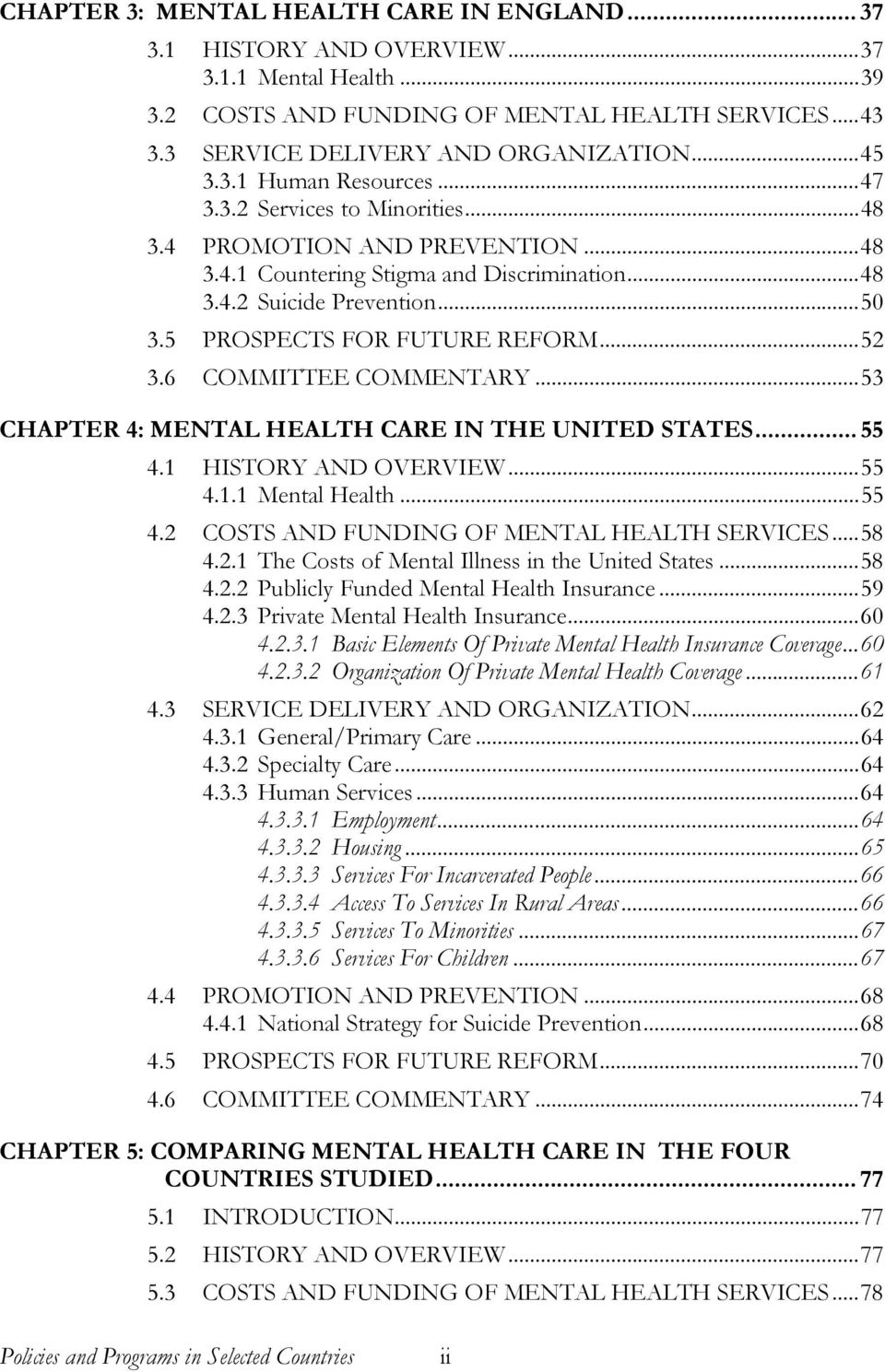5 PROSPECTS FOR FUTURE REFORM...52 3.6 COMMITTEE COMMENTARY...53 CHAPTER 4: MENTAL HEALTH CARE IN THE UNITED STATES... 55 4.1 HISTORY AND OVERVIEW...55 4.1.1 Mental Health...55 4.2 COSTS AND FUNDING OF MENTAL HEALTH SERVICES.