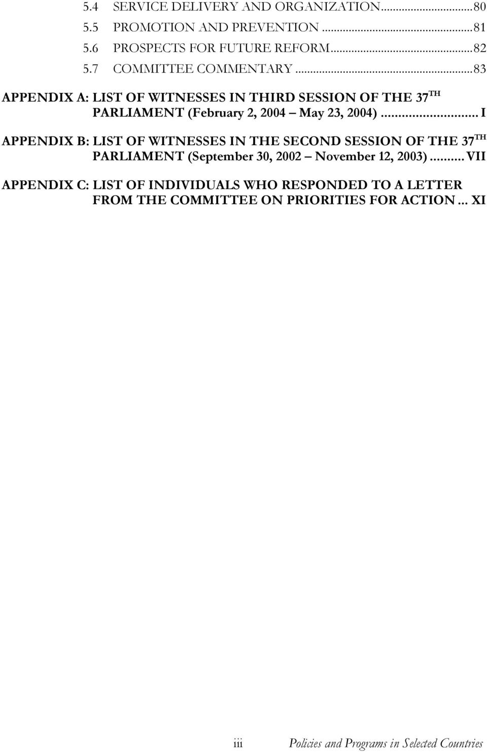 .. I APPENDIX B: LIST OF WITNESSES IN THE SECOND SESSION OF THE 37 TH PARLIAMENT (September 30, 2002 November 12, 2003).